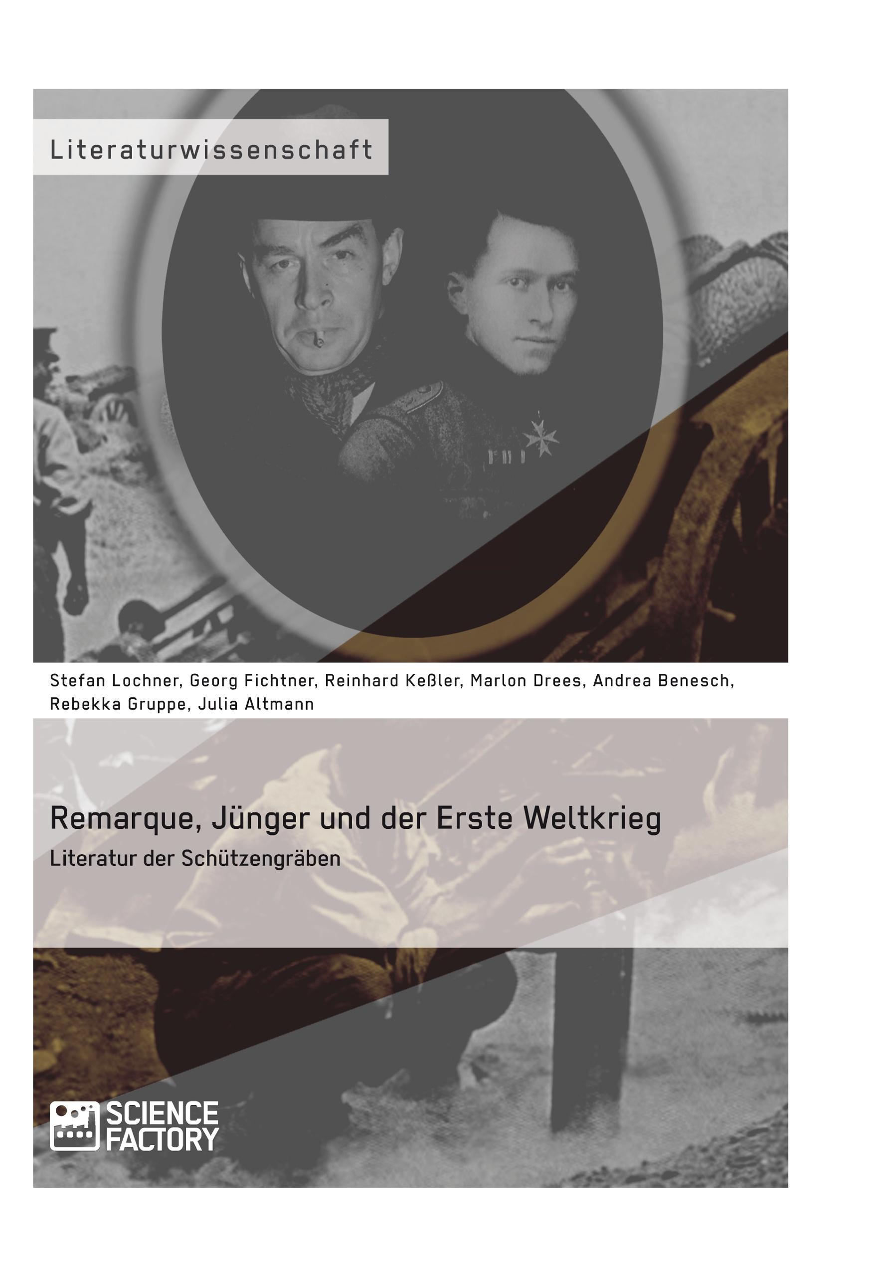 Titel: Remarque, Jünger und der Erste Weltkrieg. Literatur der Schützengräben