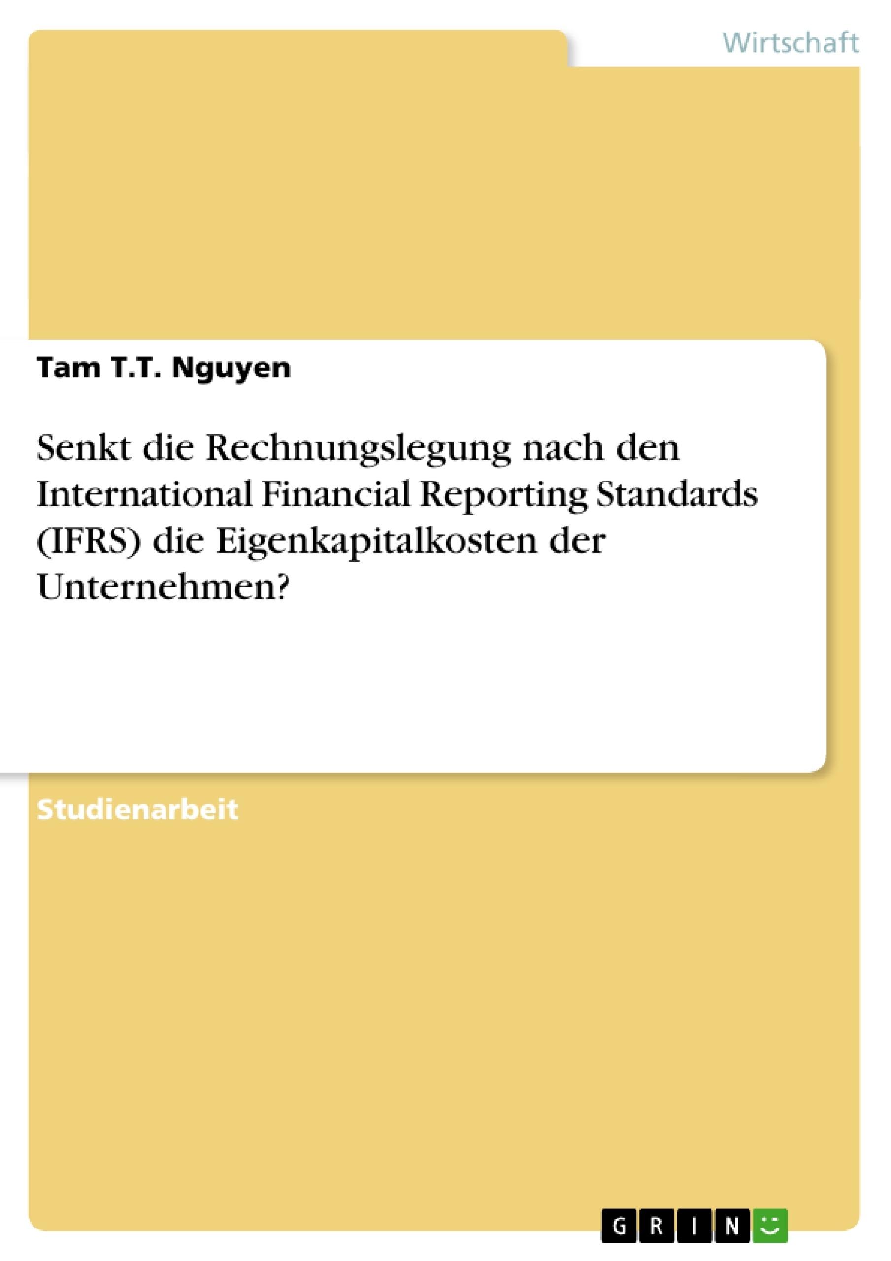 Titel: Senkt die Rechnungslegung nach den International Financial Reporting Standards (IFRS) die Eigenkapitalkosten der Unternehmen?