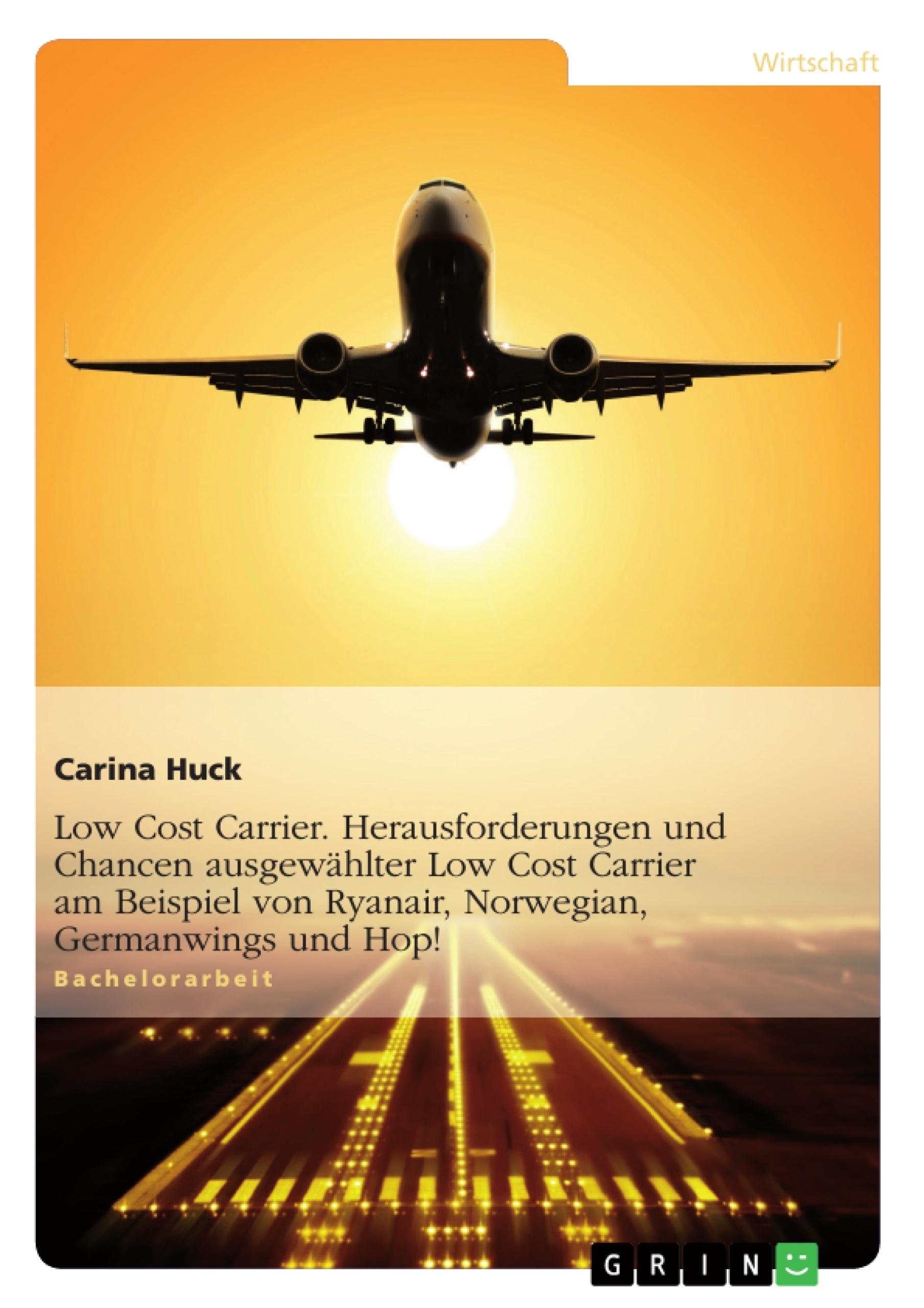 Titel: Low Cost Carrier. Herausforderungen und Chancen ausgewählter Low Cost Carrier am Beispiel von Ryanair, Norwegian, Germanwings und Hop!