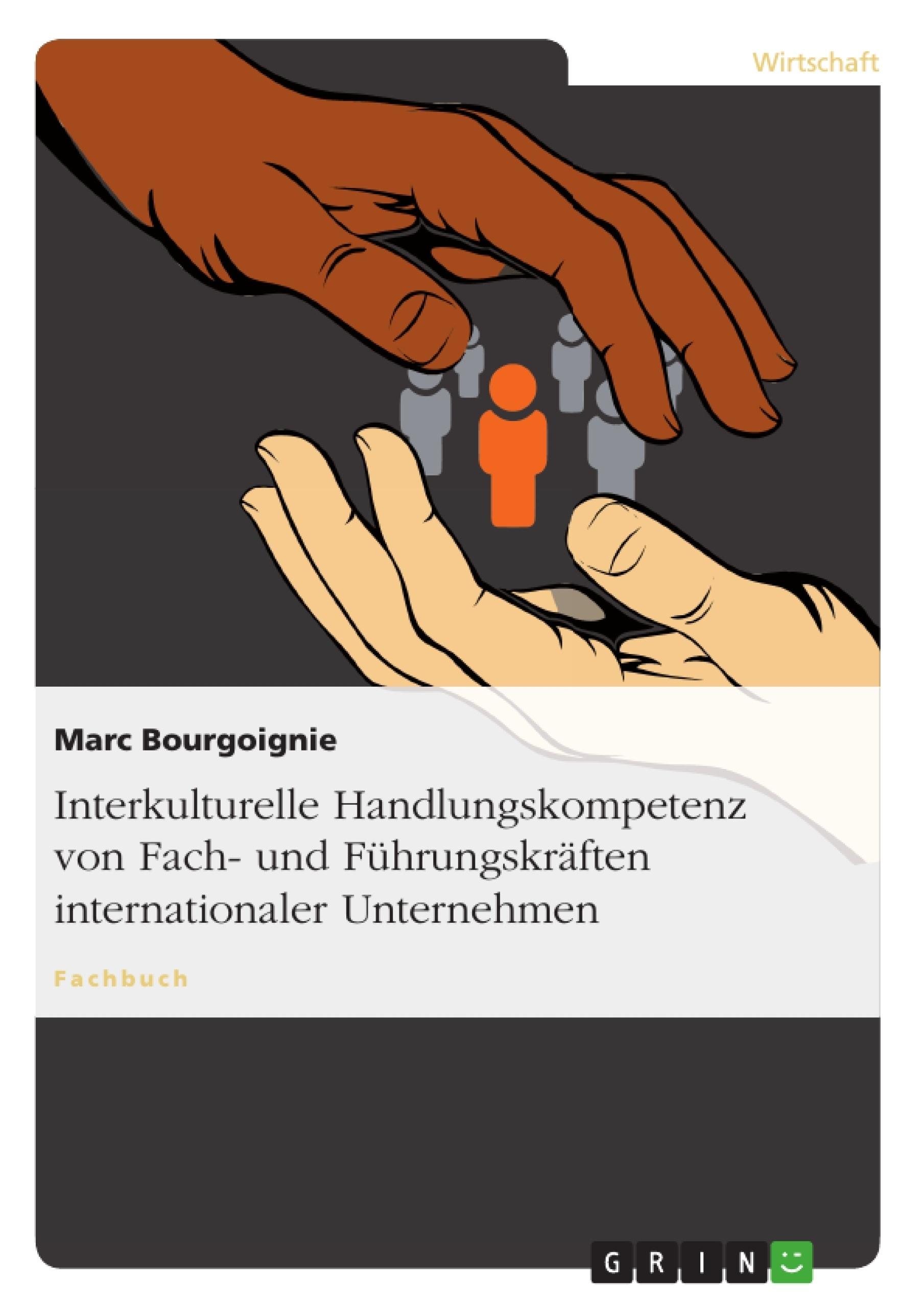 Titel: Interkulturelle Handlungskompetenz von Fach- und Führungskräften internationaler Unternehmen