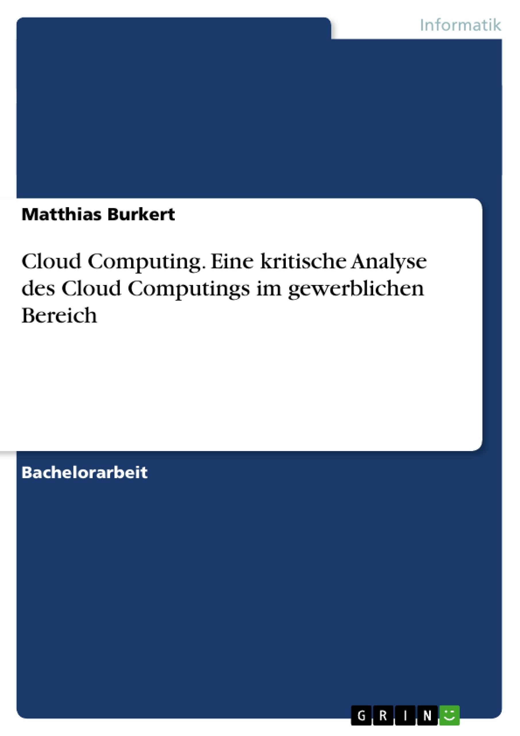 Titel: Cloud Computing. Eine kritische Analyse des Cloud Computings im gewerblichen Bereich