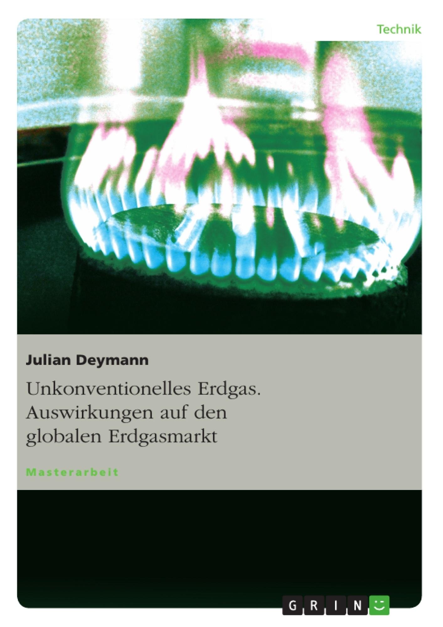 Titel: Unkonventionelles Erdgas. Auswirkungen auf den globalen Erdgasmarkt