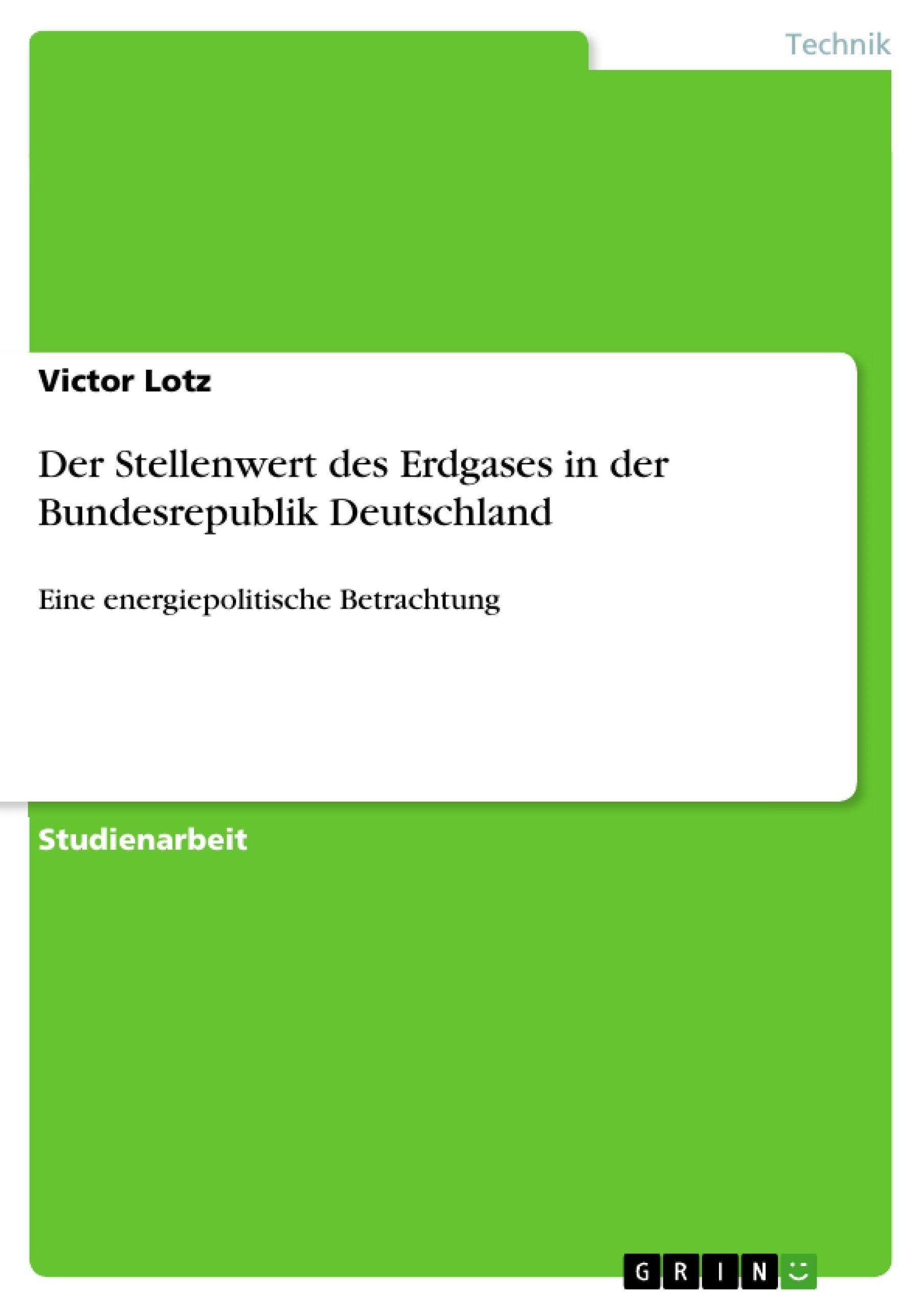 Titel: Der Stellenwert des Erdgases in der Bundesrepublik Deutschland