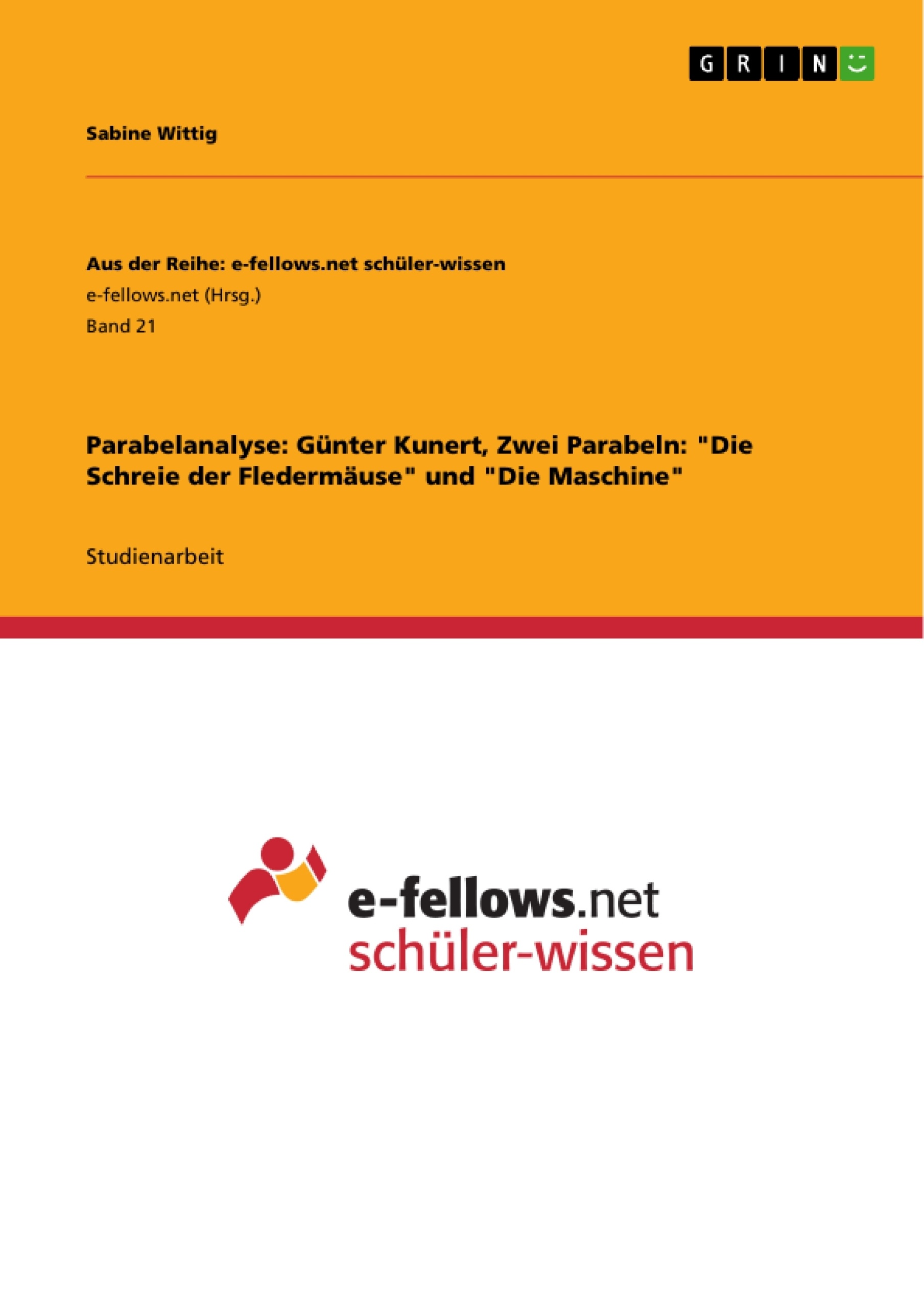 """Titel: Parabelanalyse: Günter Kunert, Zwei Parabeln: """"Die Schreie der Fledermäuse"""" und """"Die Maschine"""""""
