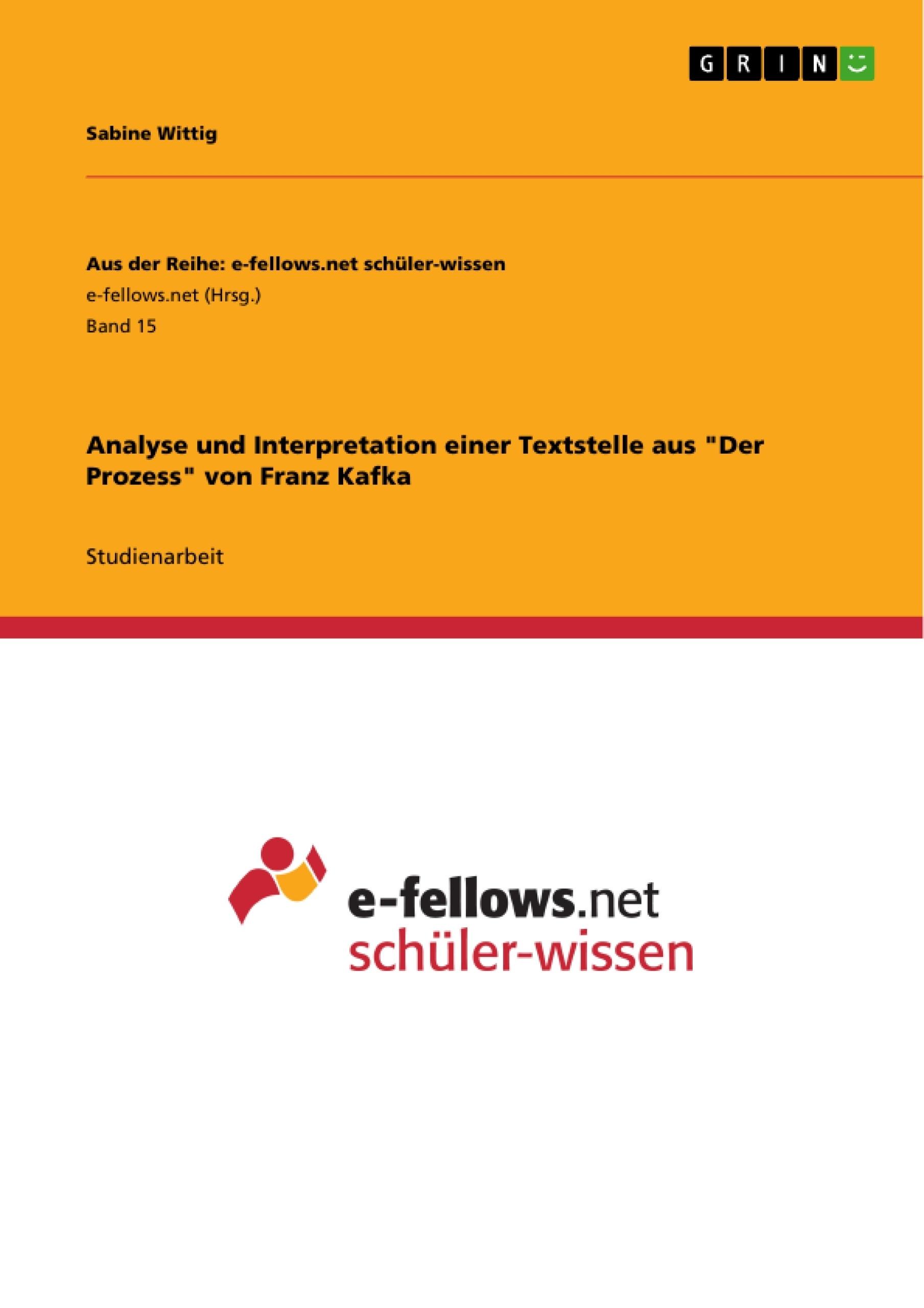 """Titel: Analyse und Interpretation einer Textstelle aus """"Der Prozess"""" von Franz Kafka"""
