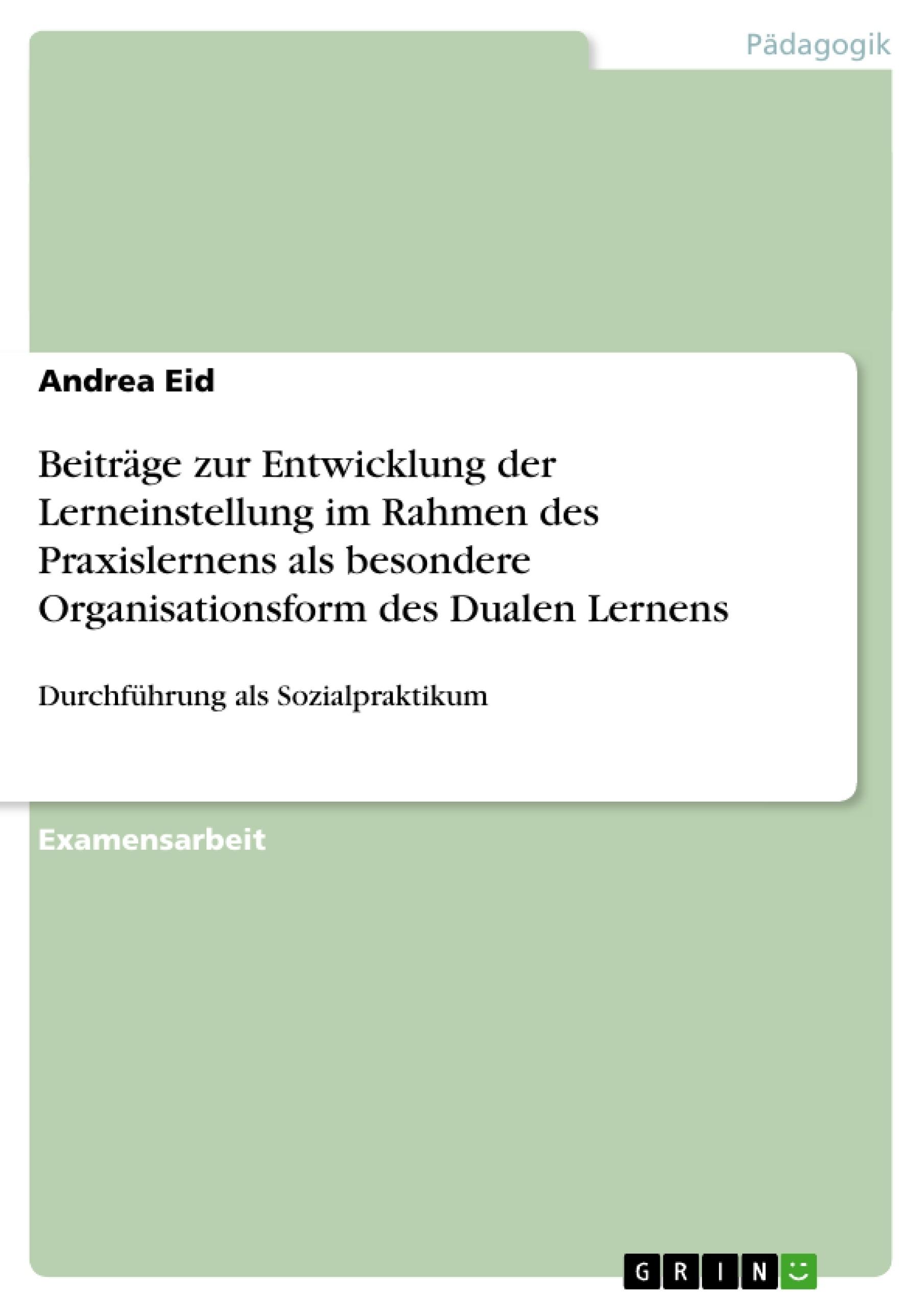 Titel: Beiträge zur Entwicklung der Lerneinstellung im Rahmen des Praxislernens als besondere Organisationsform des Dualen Lernens