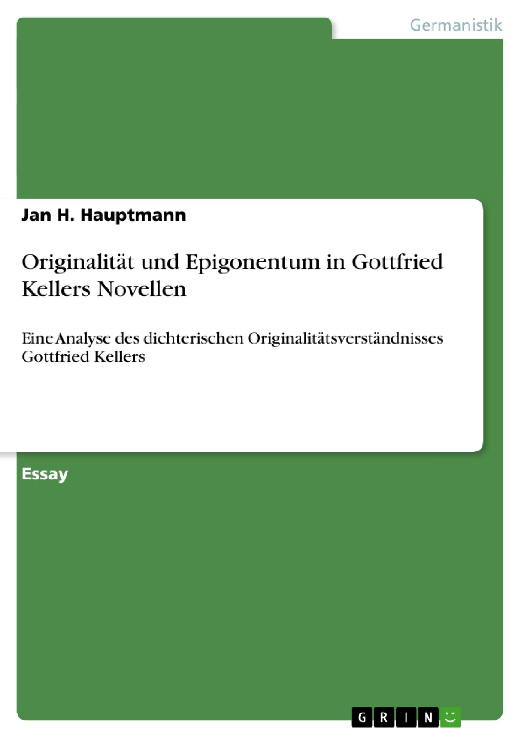 Titel: Originalität und Epigonentum in Gottfried Kellers Novellen