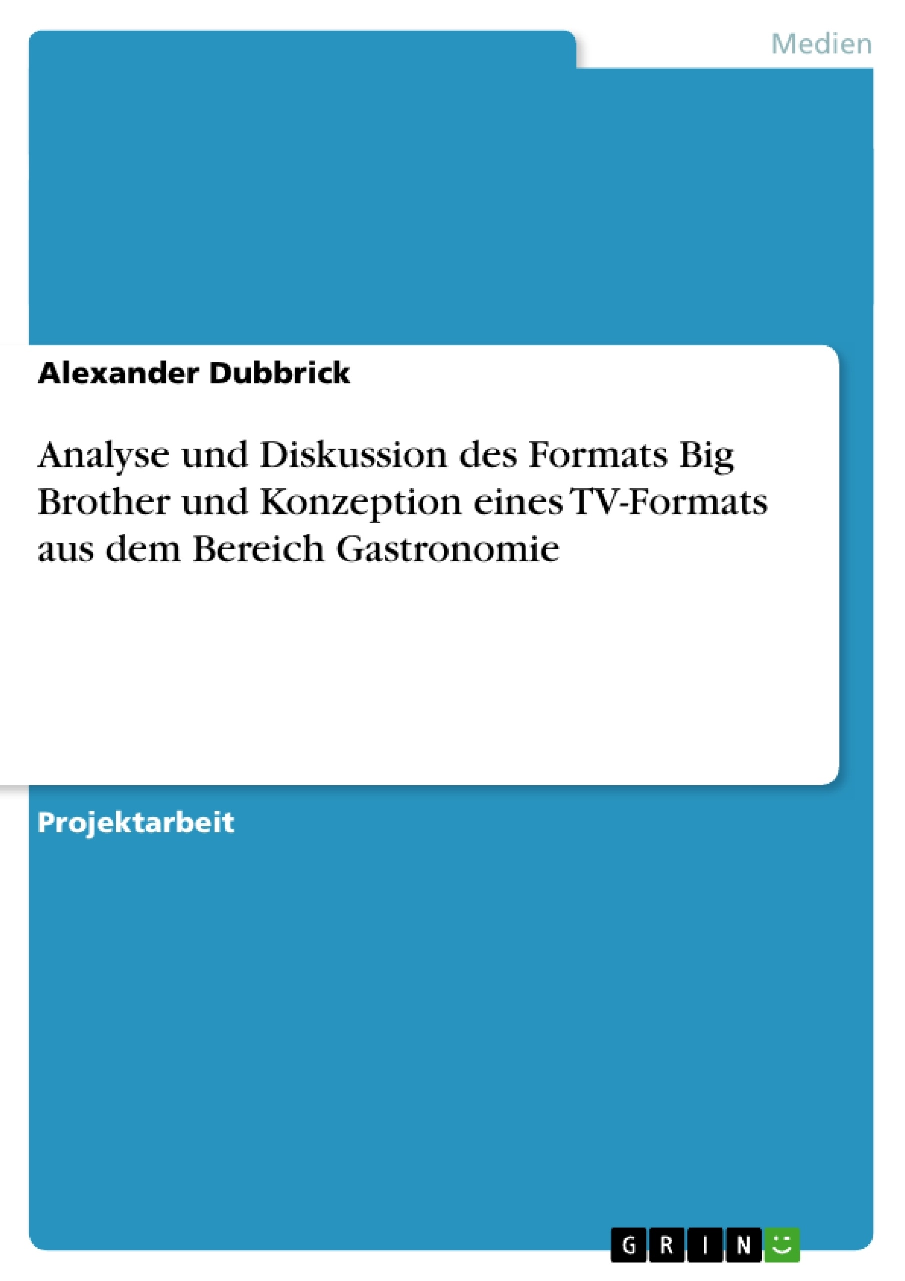 Titel: Analyse und Diskussion des Formats Big Brother und Konzeption eines TV-Formats aus dem Bereich Gastronomie