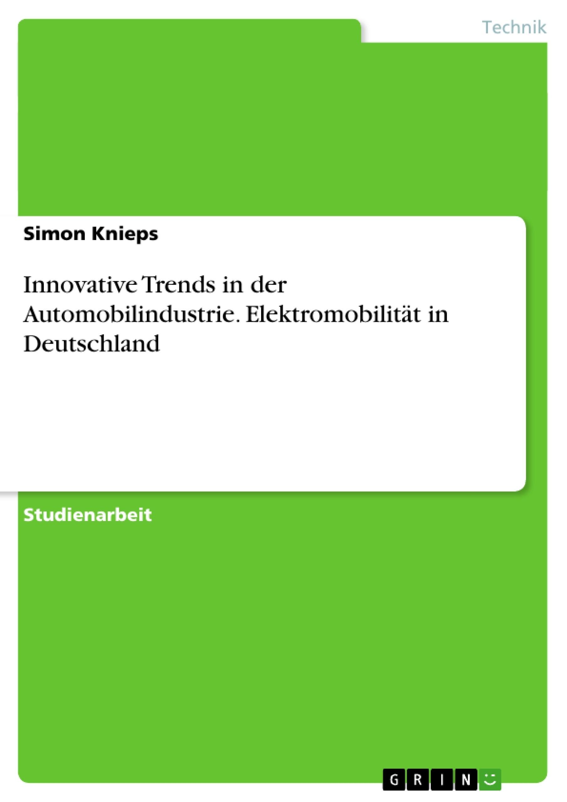 Titel: Innovative Trends in der Automobilindustrie. Elektromobilität in Deutschland