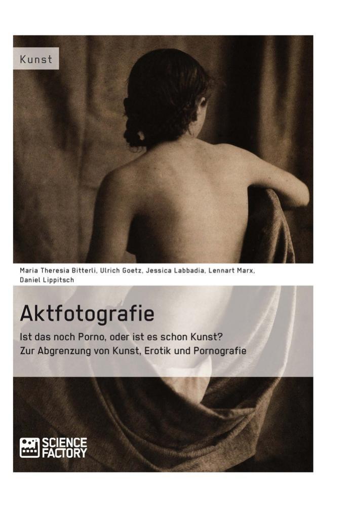 Titel: Aktfotografie: Ist das noch Porno, oder ist es schon Kunst?
