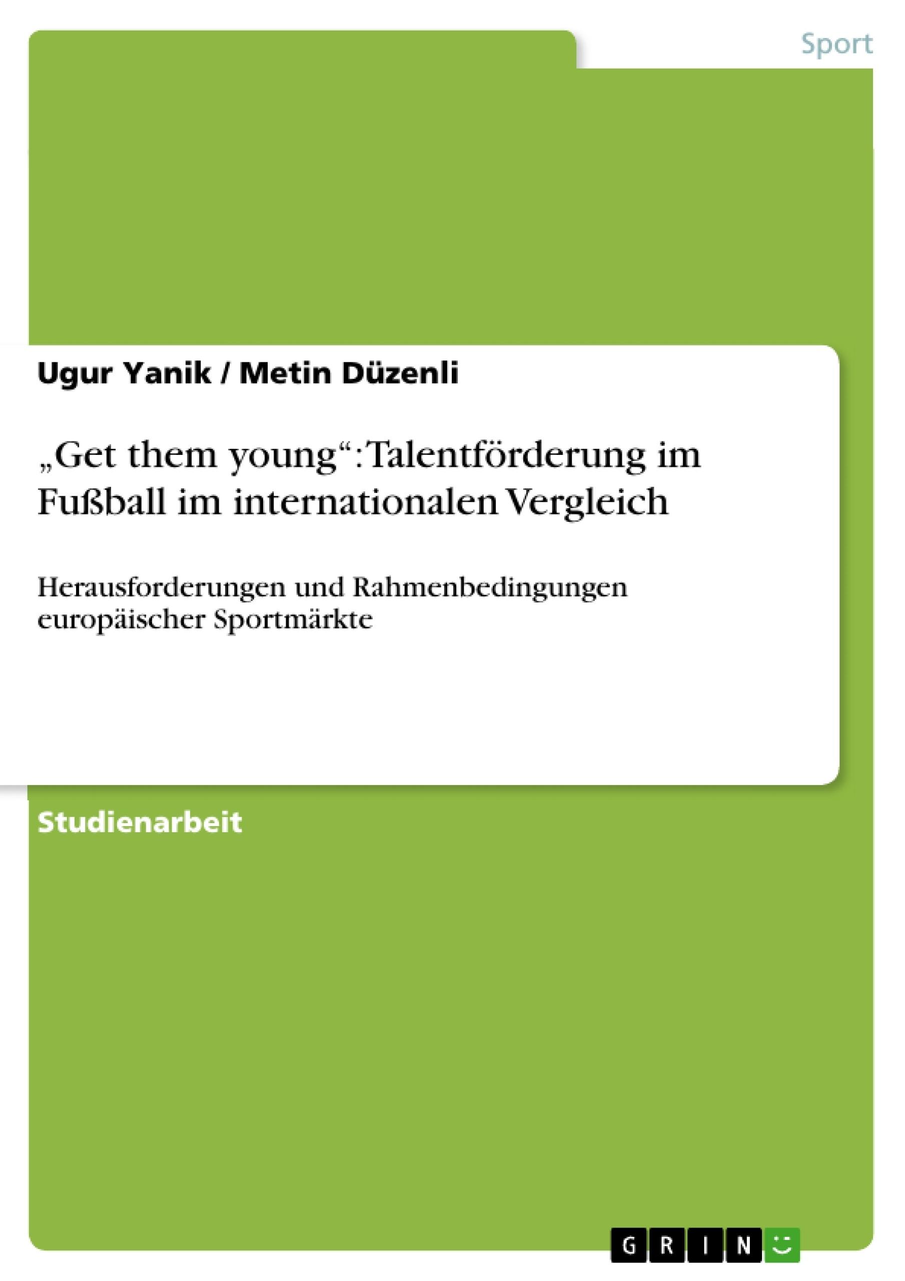"""Titel: """"Get them young"""": Talentförderung im Fußball im internationalen Vergleich"""