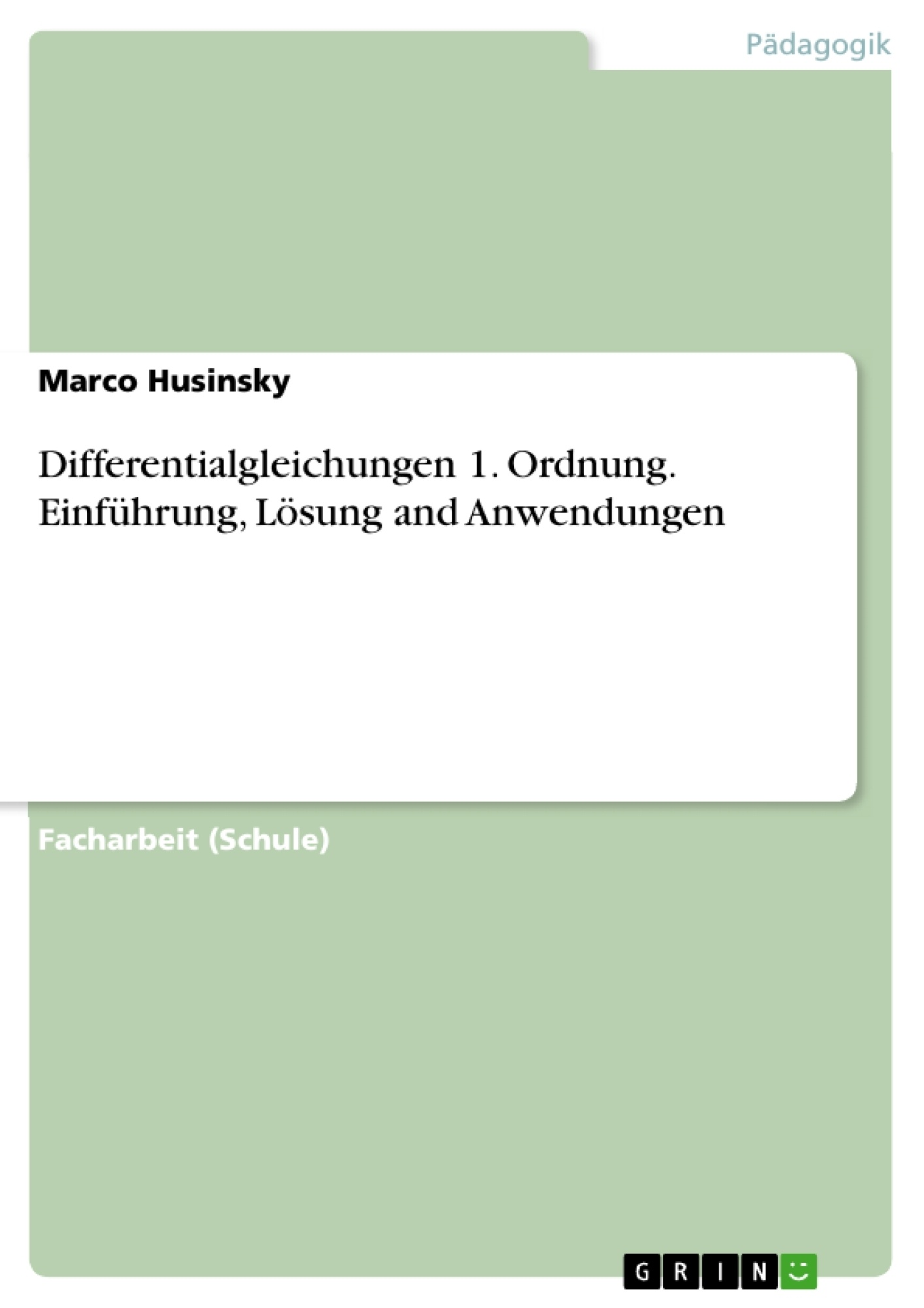Titel: Differentialgleichungen 1. Ordnung. Einführung, Lösung and Anwendungen