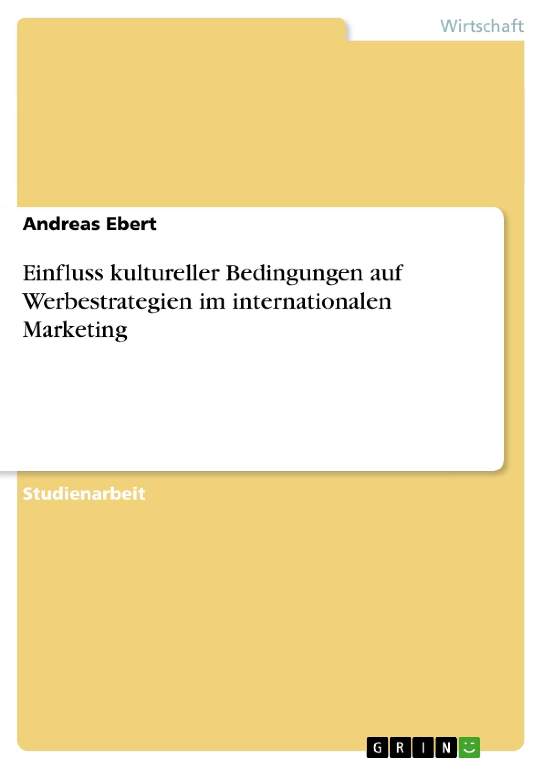 Titel: Einfluss kultureller Bedingungen auf Werbestrategien im internationalen Marketing