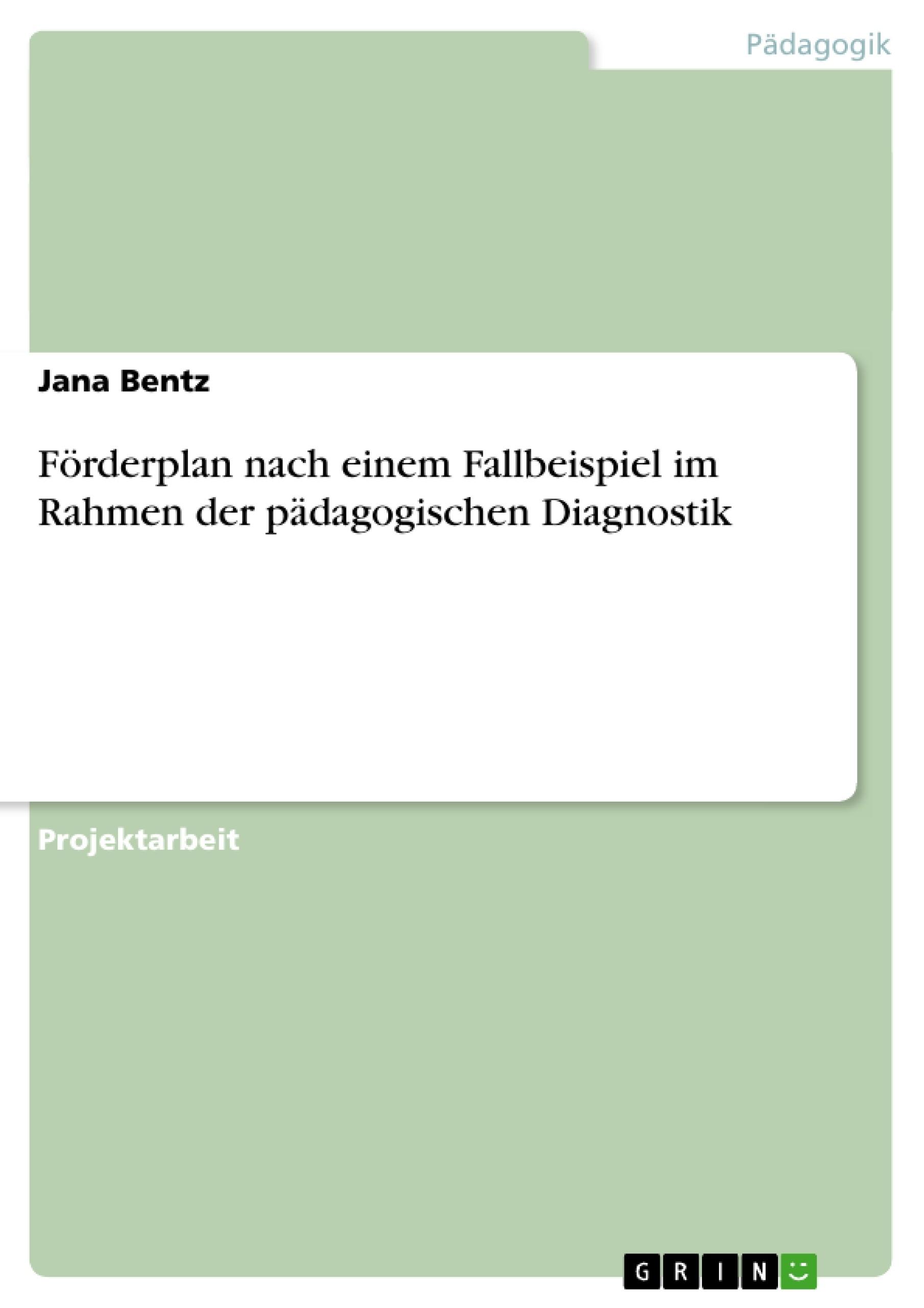 Titel: Förderplan nach einem Fallbeispiel im Rahmen der pädagogischen Diagnostik
