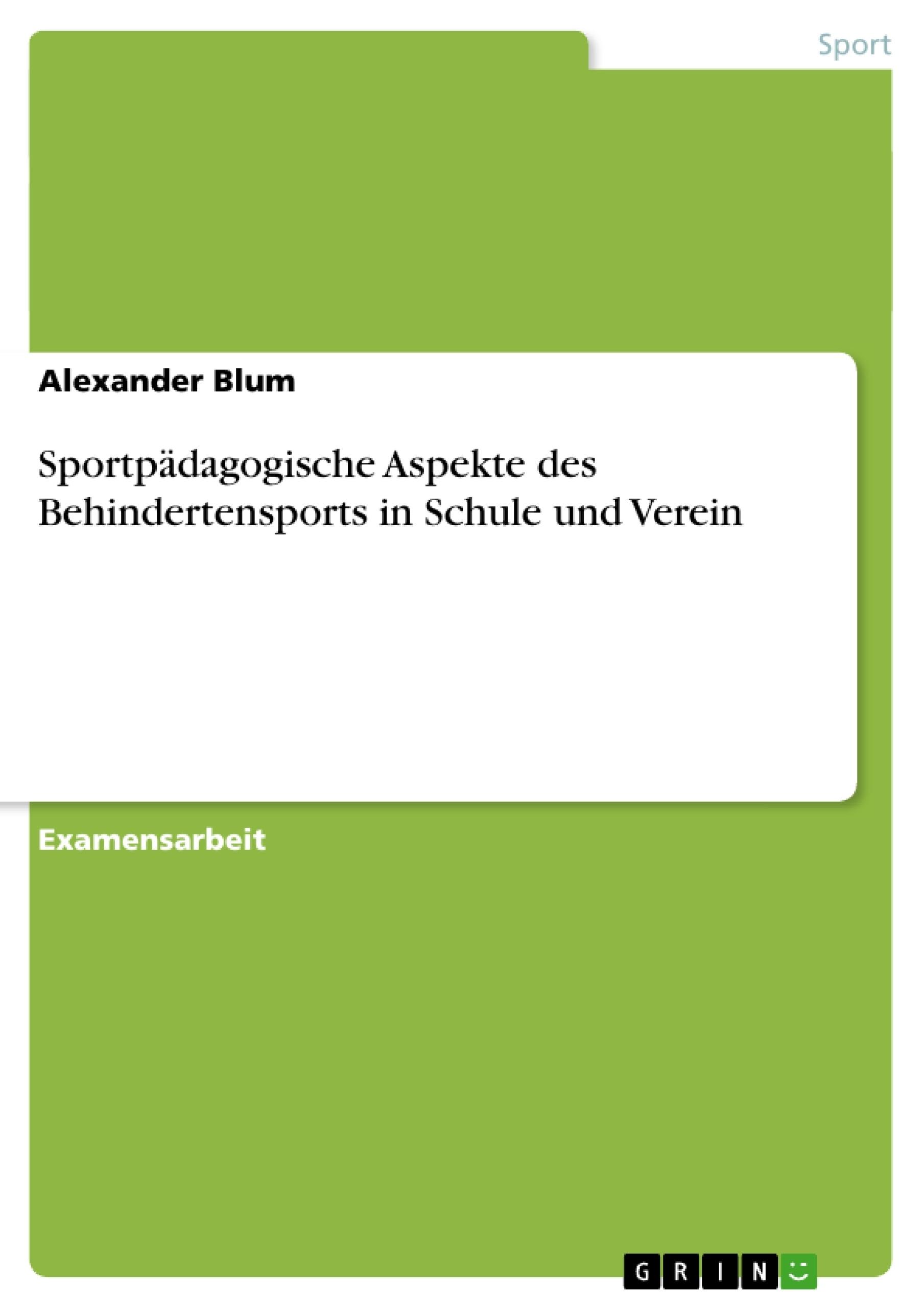 Titel: Sportpädagogische Aspekte des Behindertensports in Schule und Verein