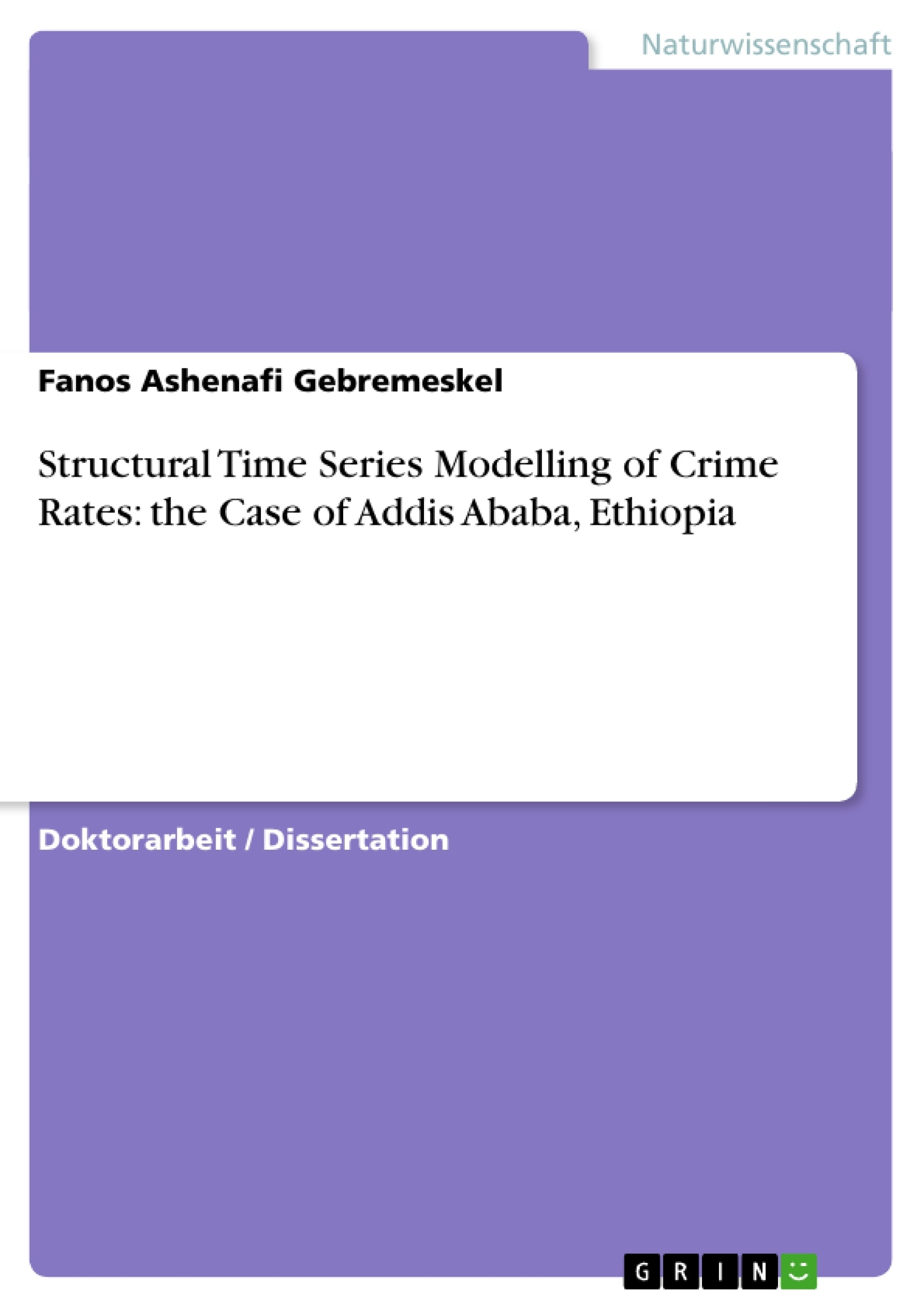 Titel: Structural Time Series Modelling of Crime Rates: the Case of Addis Ababa, Ethiopia