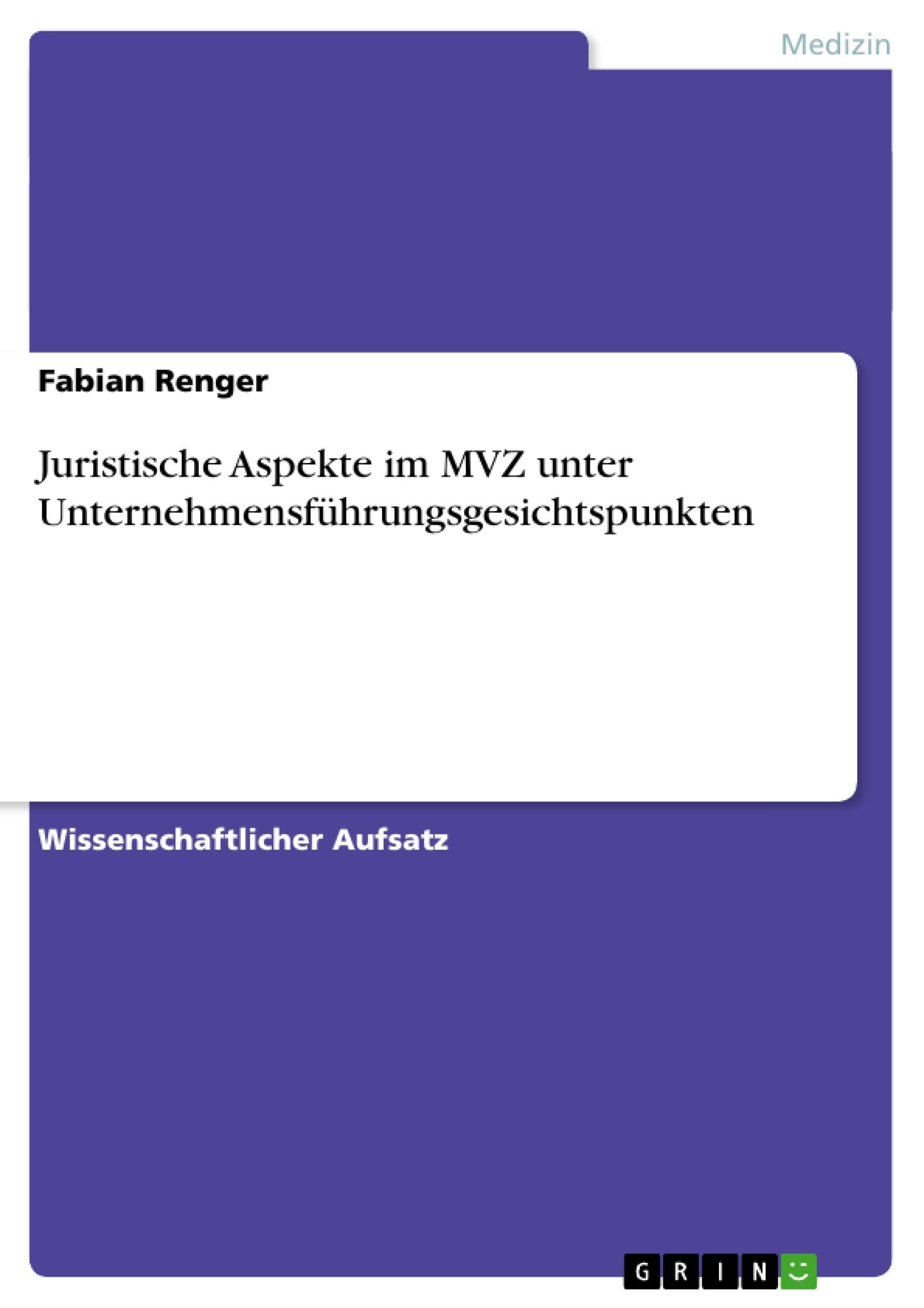 Titel: Juristische Aspekte im MVZ unter Unternehmensführungsgesichtspunkten