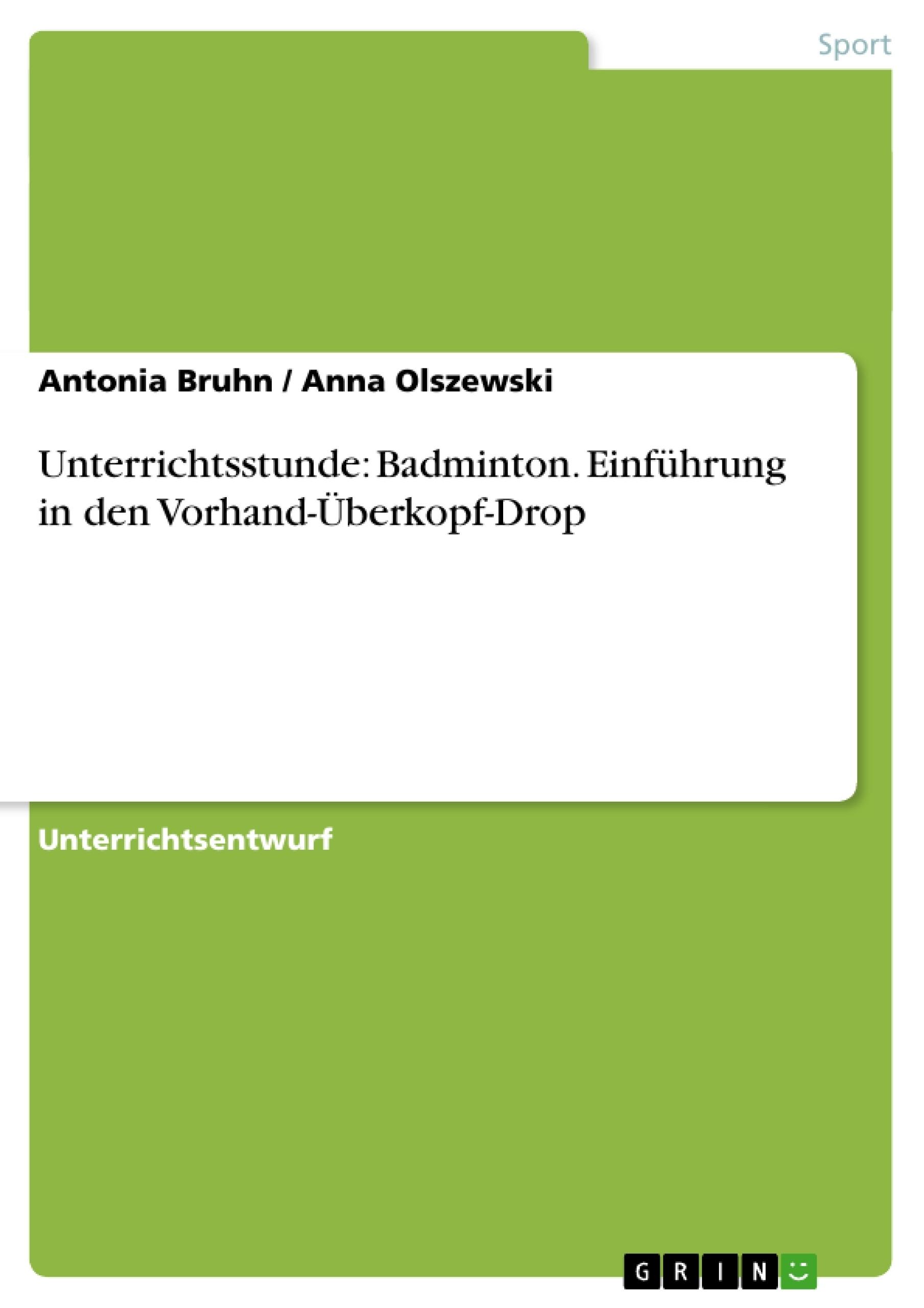 Titel: Unterrichtsstunde: Badminton. Einführung in den Vorhand-Überkopf-Drop