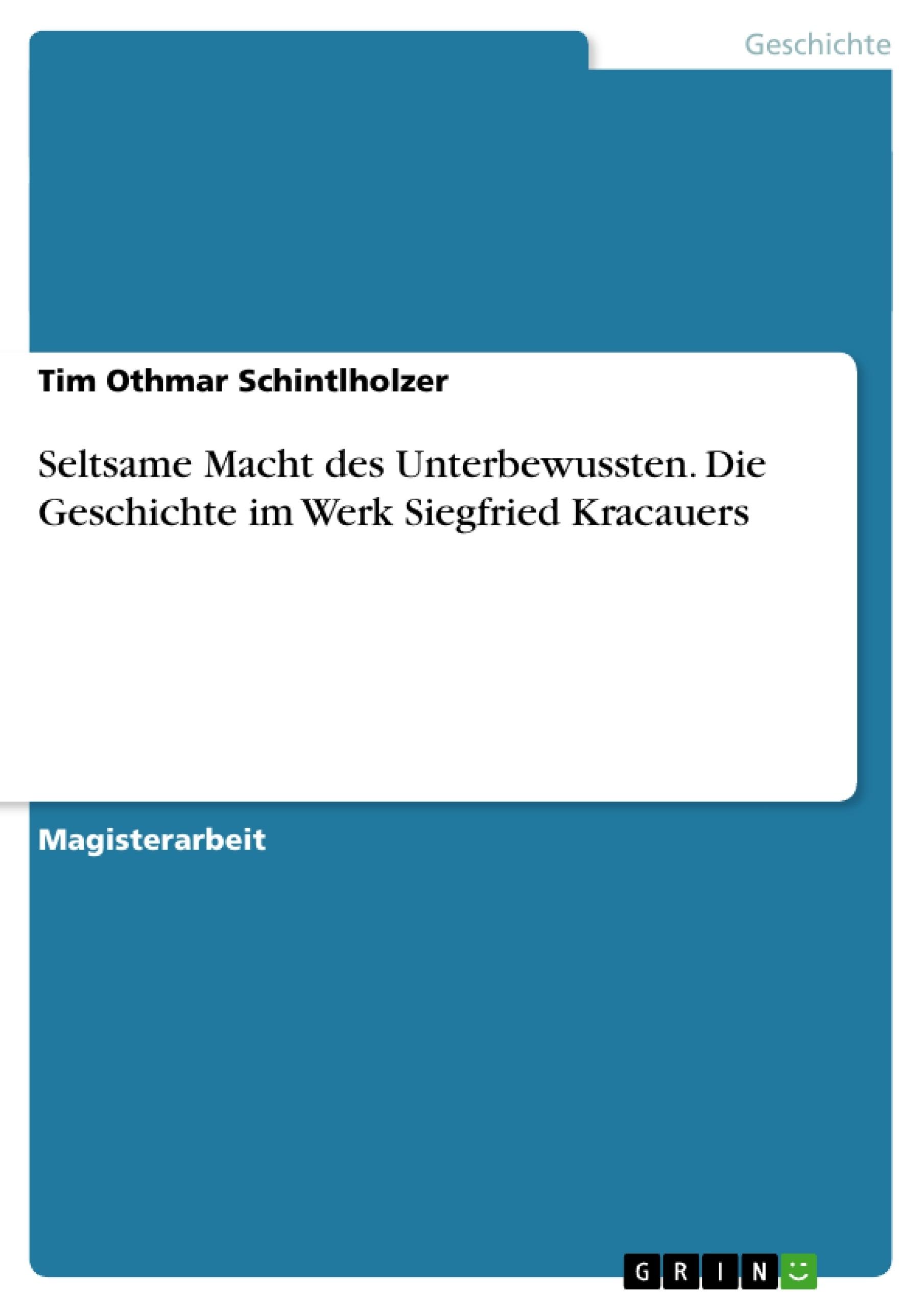 Titel: Seltsame Macht des Unterbewussten. Die Geschichte im Werk Siegfried Kracauers