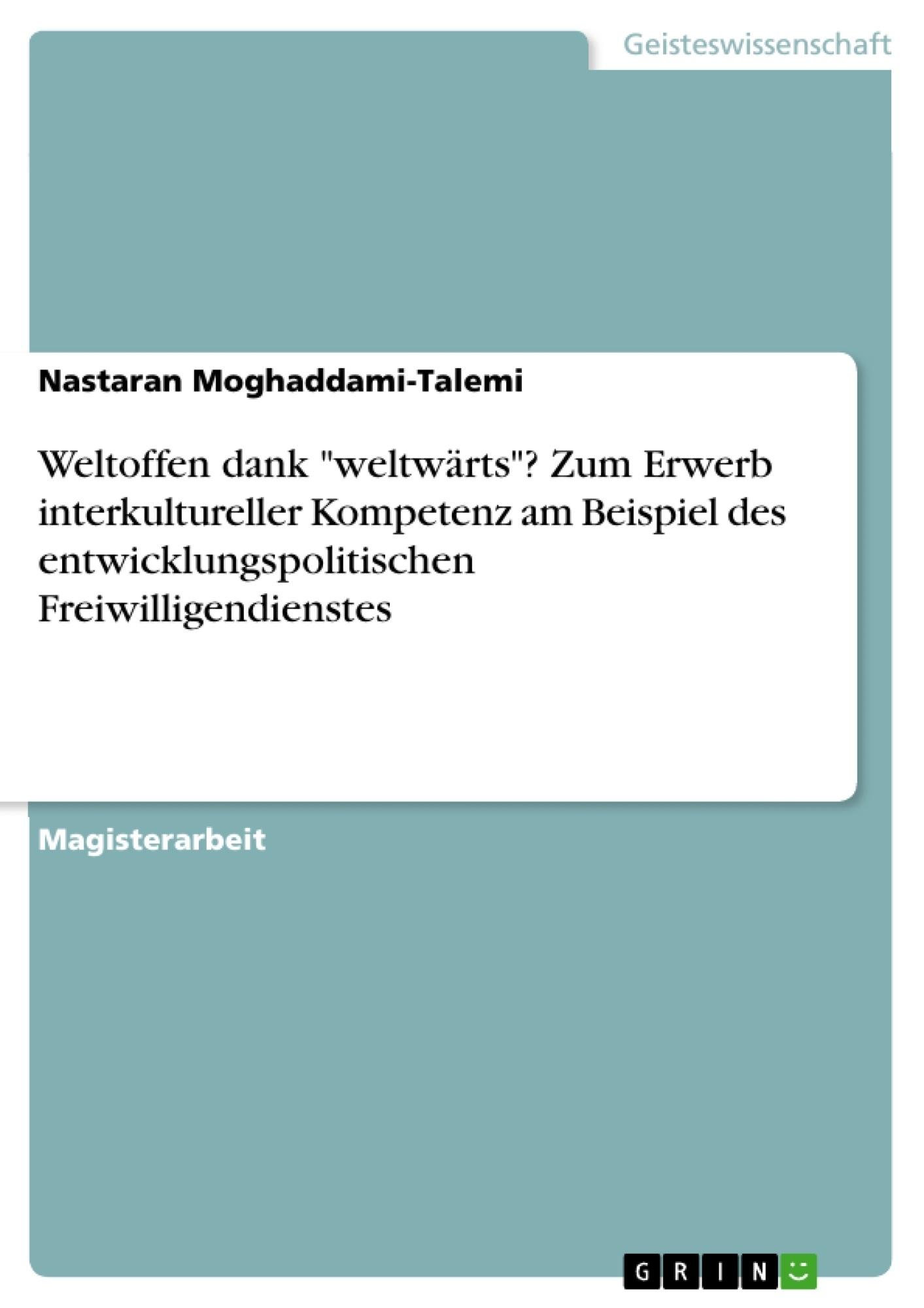 """Titel: Weltoffen dank """"weltwärts""""? Zum Erwerb interkultureller Kompetenz am Beispiel des entwicklungspolitischen Freiwilligendienstes"""