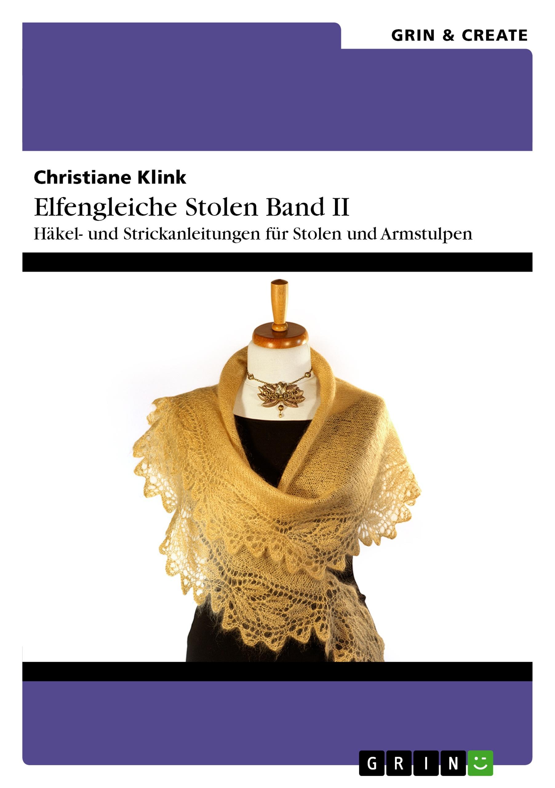 Titel: Elfengleiche Stolen II. Häkel- und Strickanleitungen für Stolen und Armstulpen
