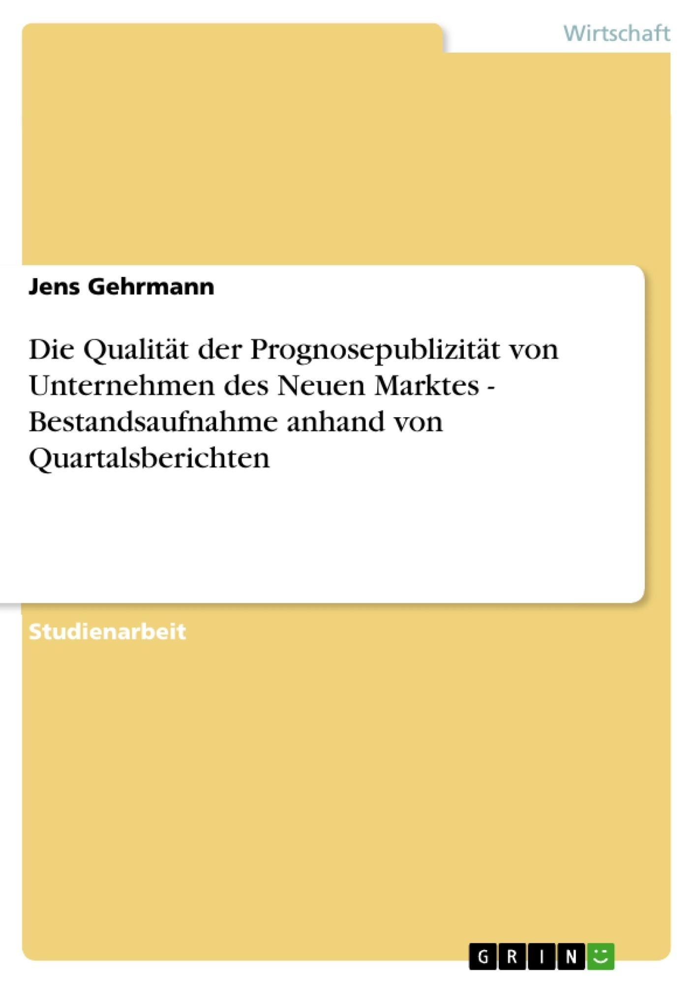 Titel: Die Qualität der Prognosepublizität von Unternehmen des Neuen Marktes - Bestandsaufnahme anhand von Quartalsberichten