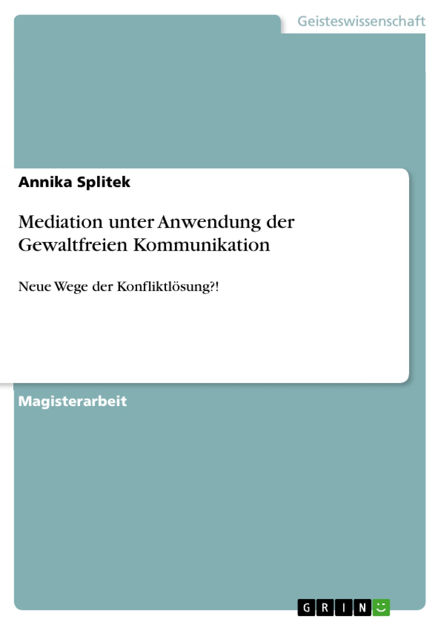 Titel: Mediation unter Anwendung der Gewaltfreien Kommunikation