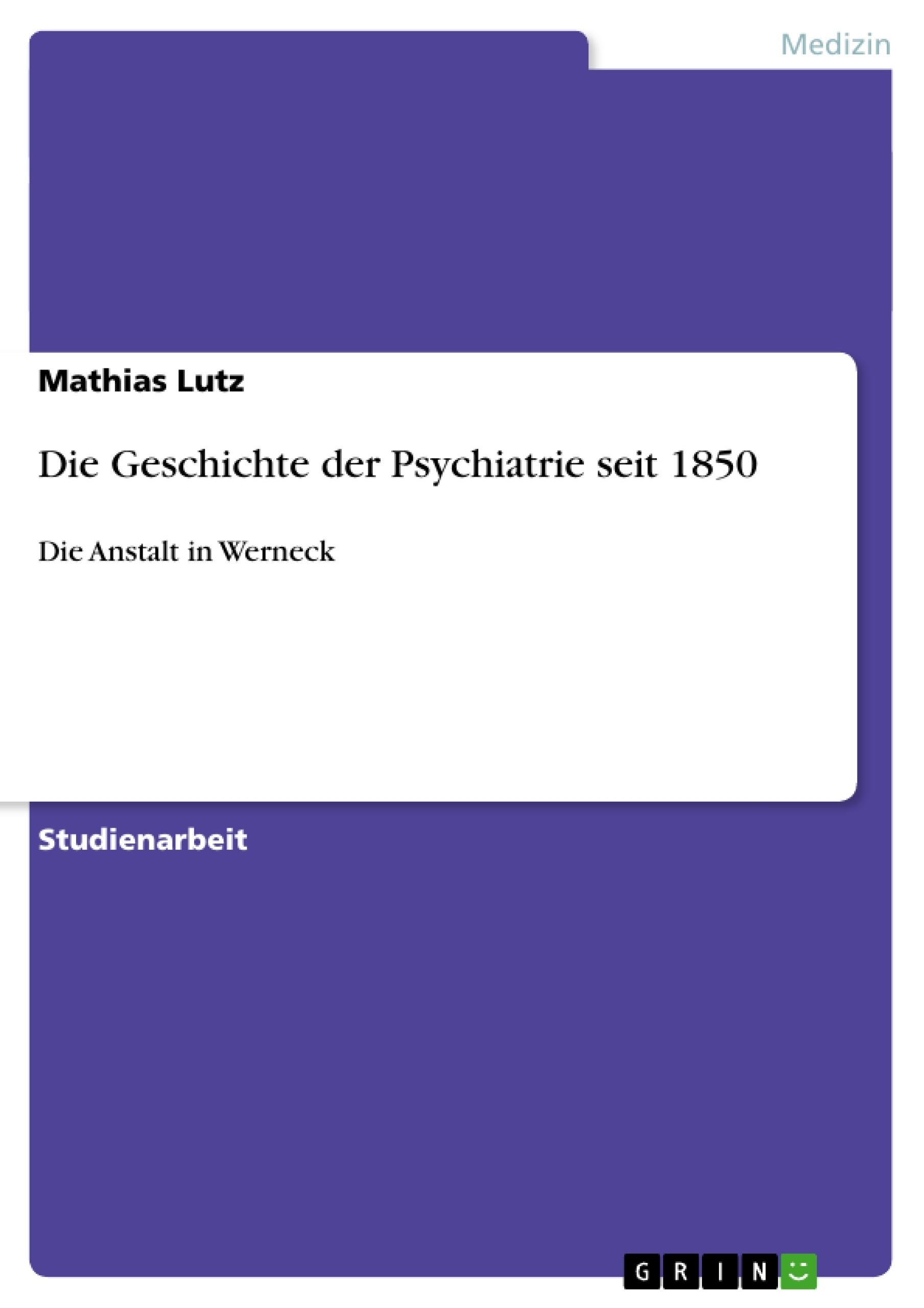 Titel: Die Geschichte der Psychiatrie seit 1850