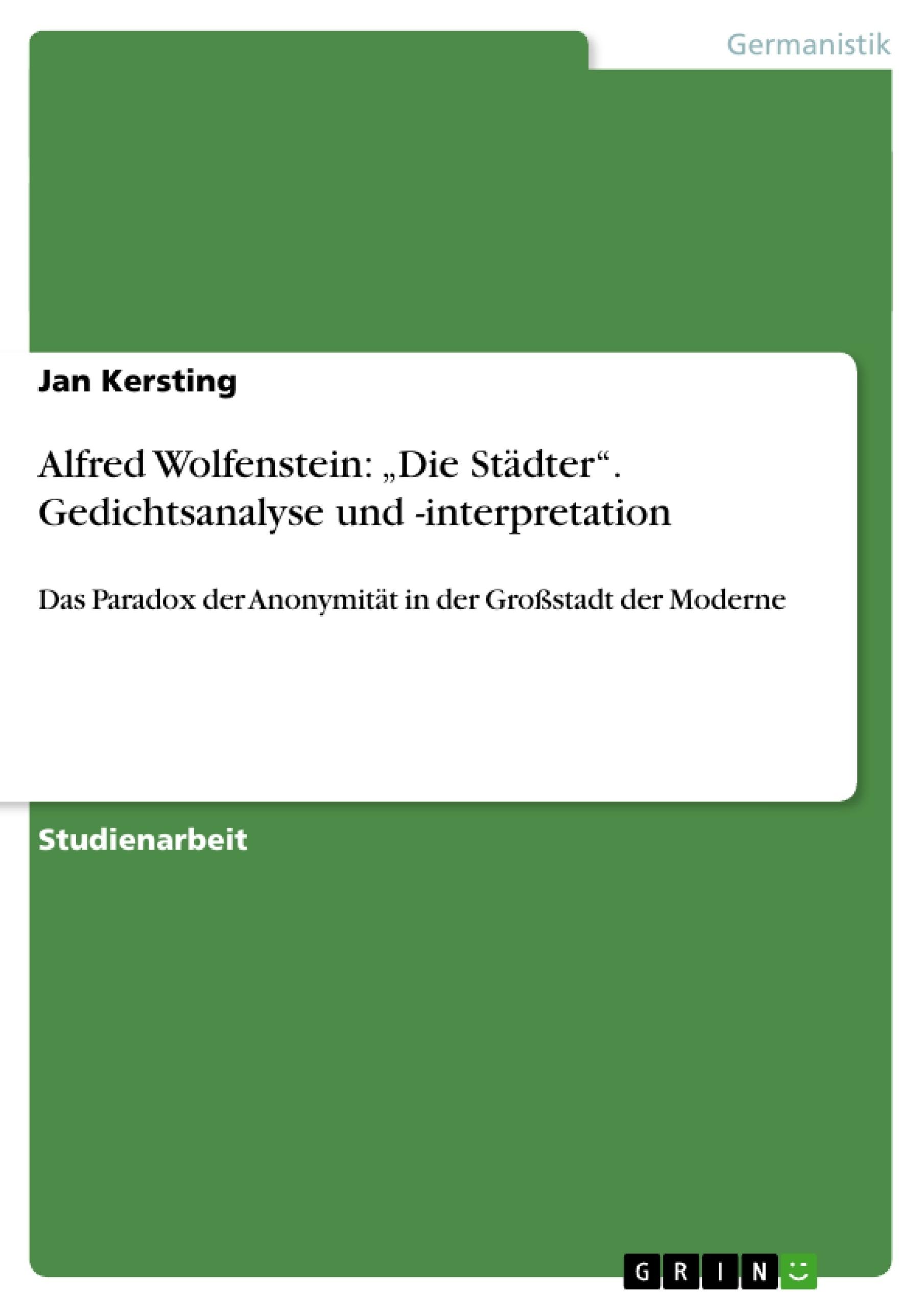 """Titel: Alfred Wolfenstein: """"Die Städter"""". Gedichtsanalyse und -interpretation"""