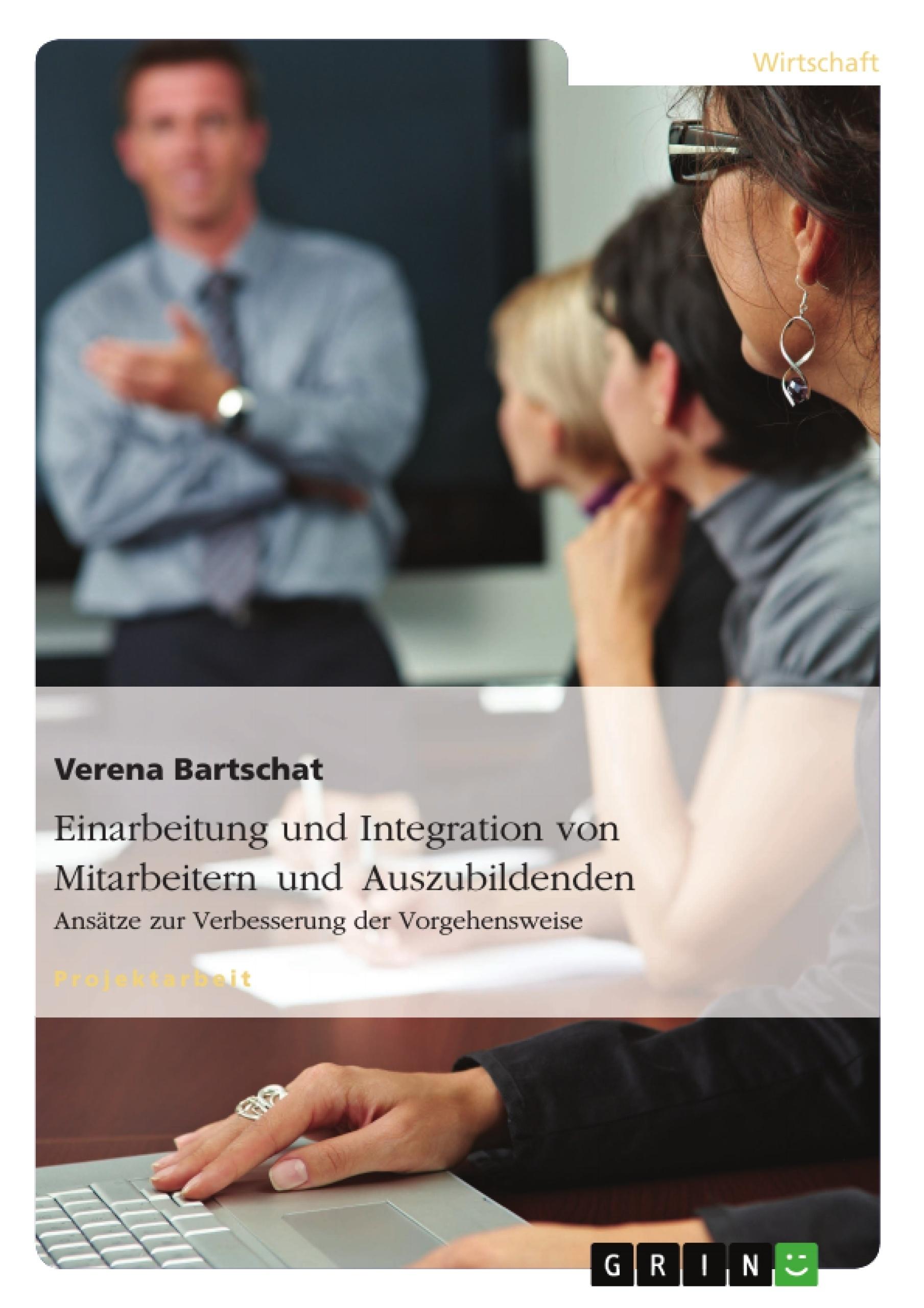 Titel: Einarbeitung und Integration von Mitarbeitern und Auszubildenden