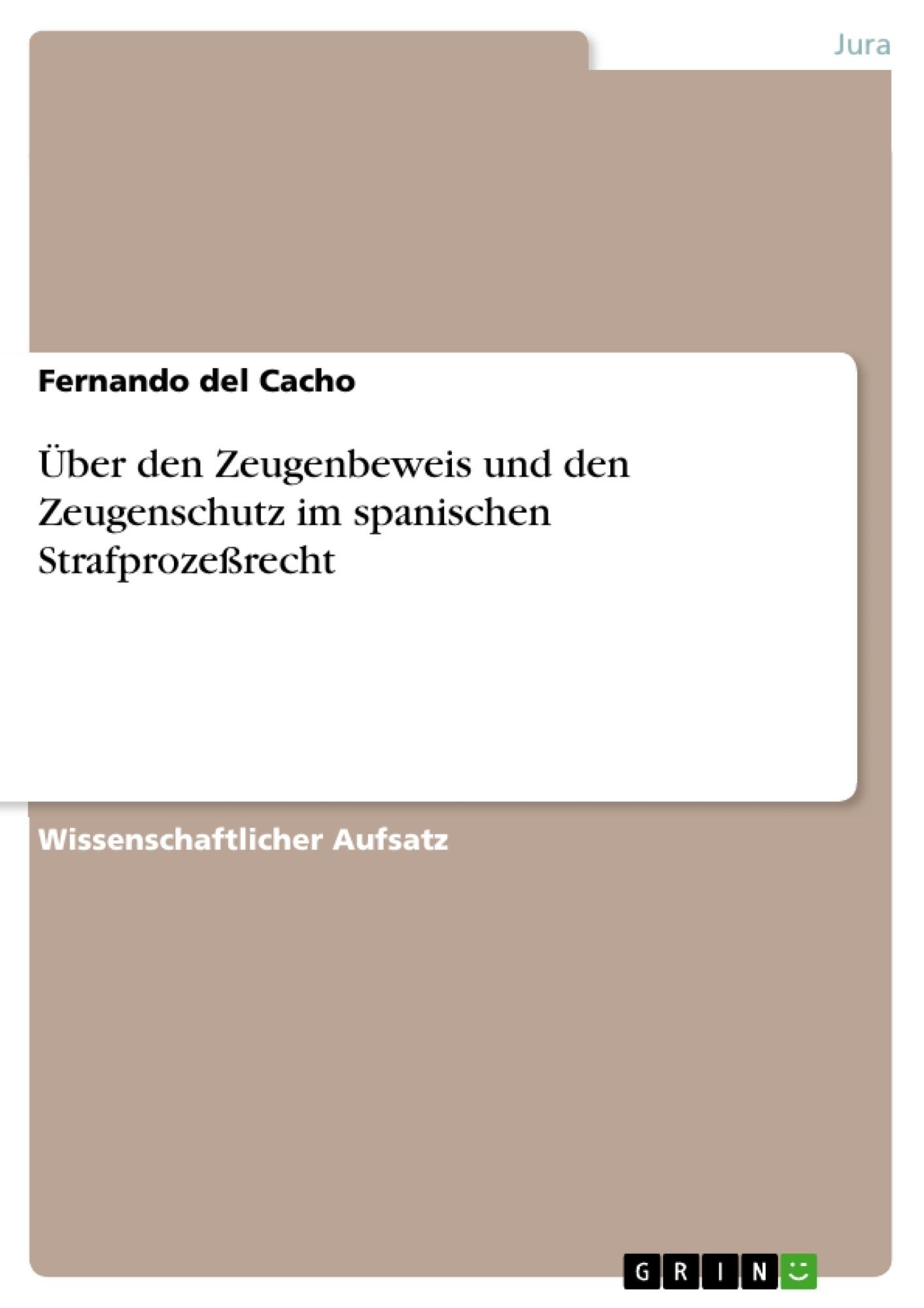 Titel: Über den Zeugenbeweis und den Zeugenschutz im spanischen Strafprozeßrecht
