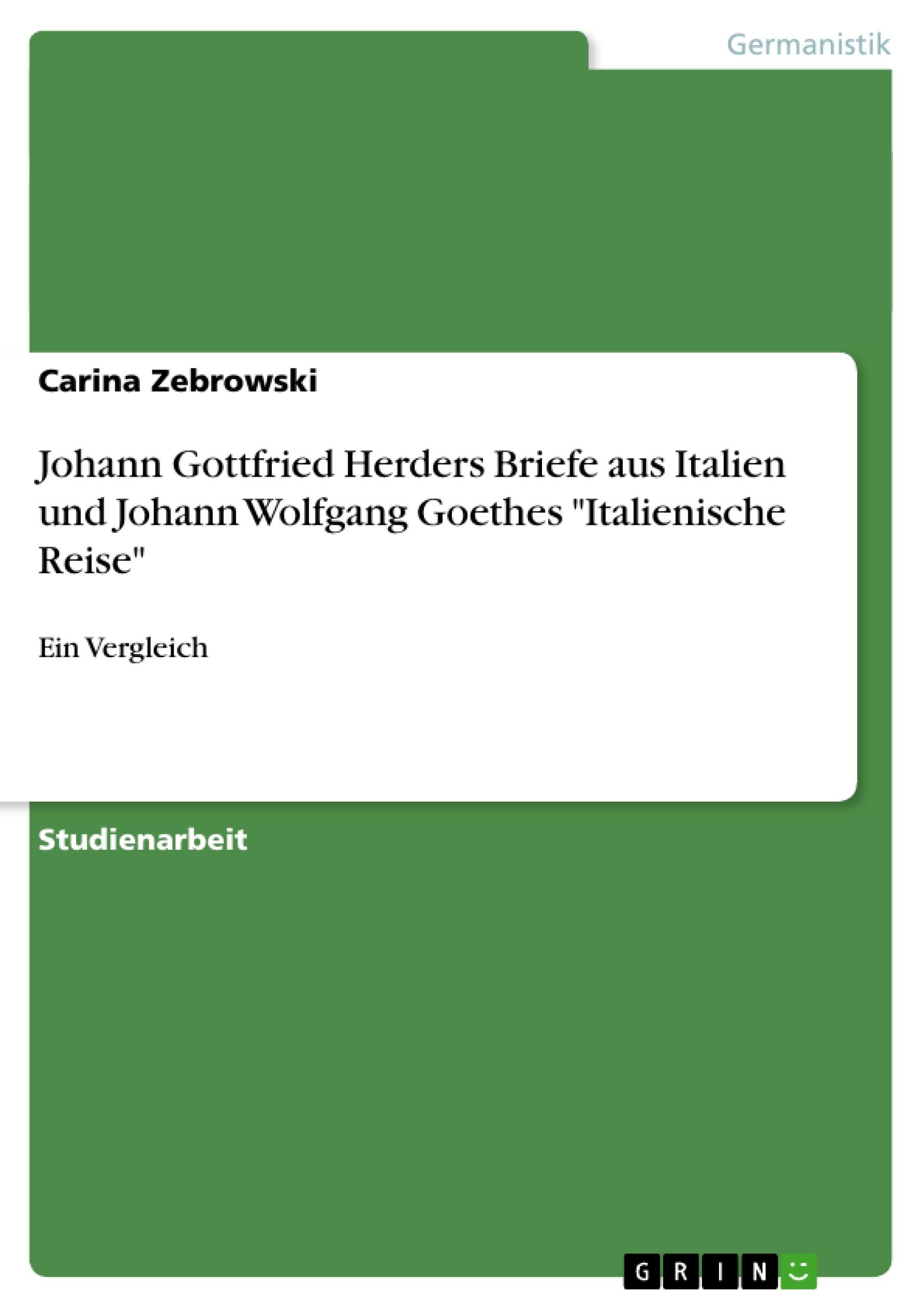 """Titel: Johann Gottfried Herders Briefe aus Italien und Johann Wolfgang Goethes """"Italienische Reise"""""""