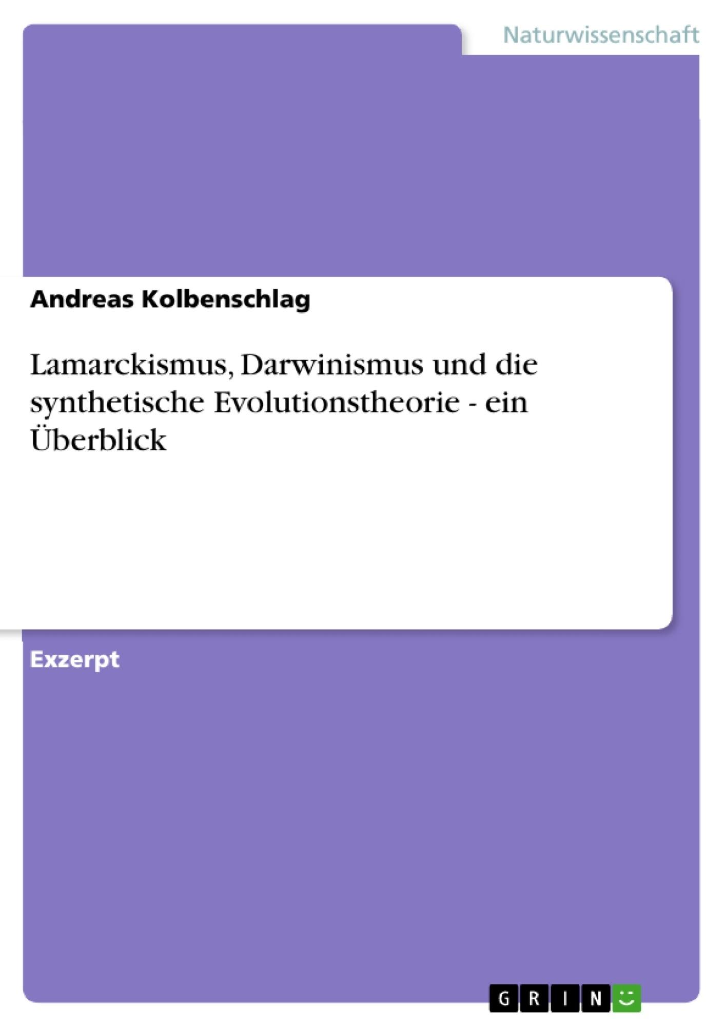 Titel: Lamarckismus, Darwinismus und die synthetische Evolutionstheorie - ein Überblick