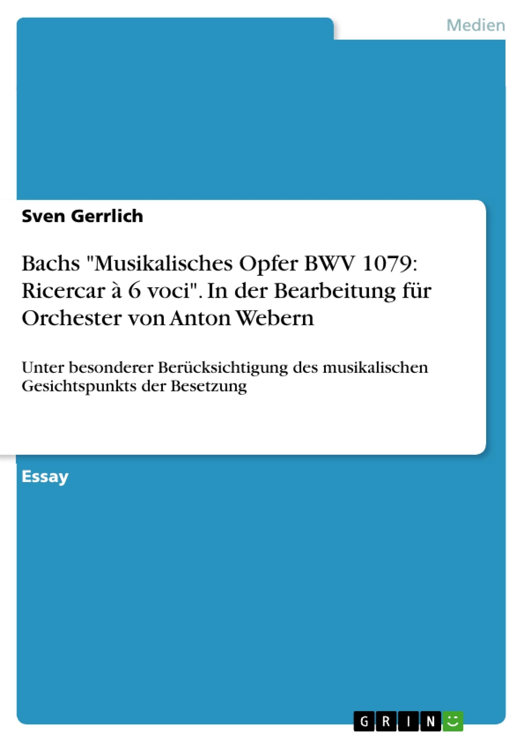 """Titel: Bachs """"Musikalisches Opfer BWV 1079: Ricercar à 6 voci"""". In der Bearbeitung für Orchester von Anton  Webern"""