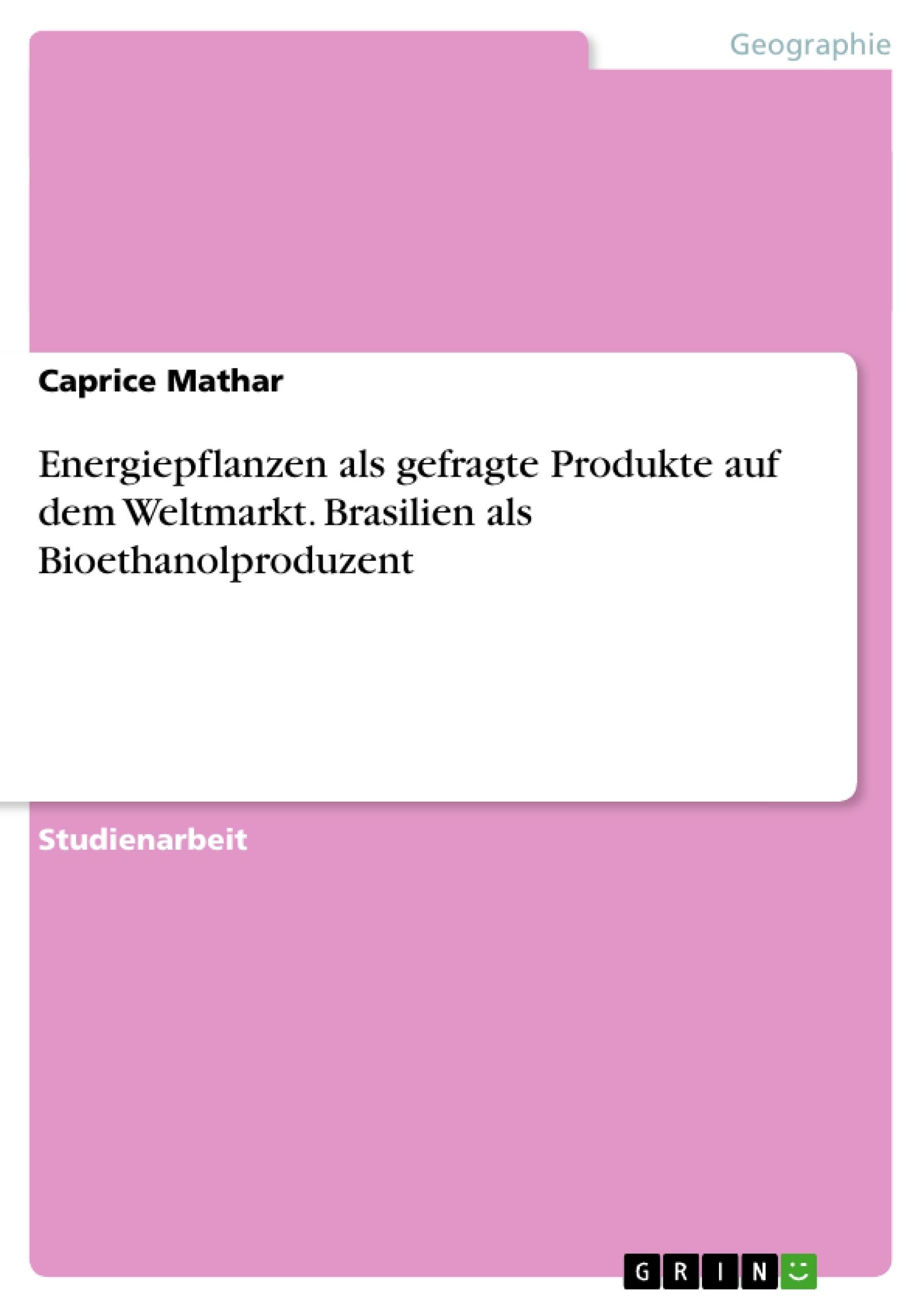Titel: Energiepflanzen als gefragte Produkte auf dem Weltmarkt. Brasilien als Bioethanolproduzent
