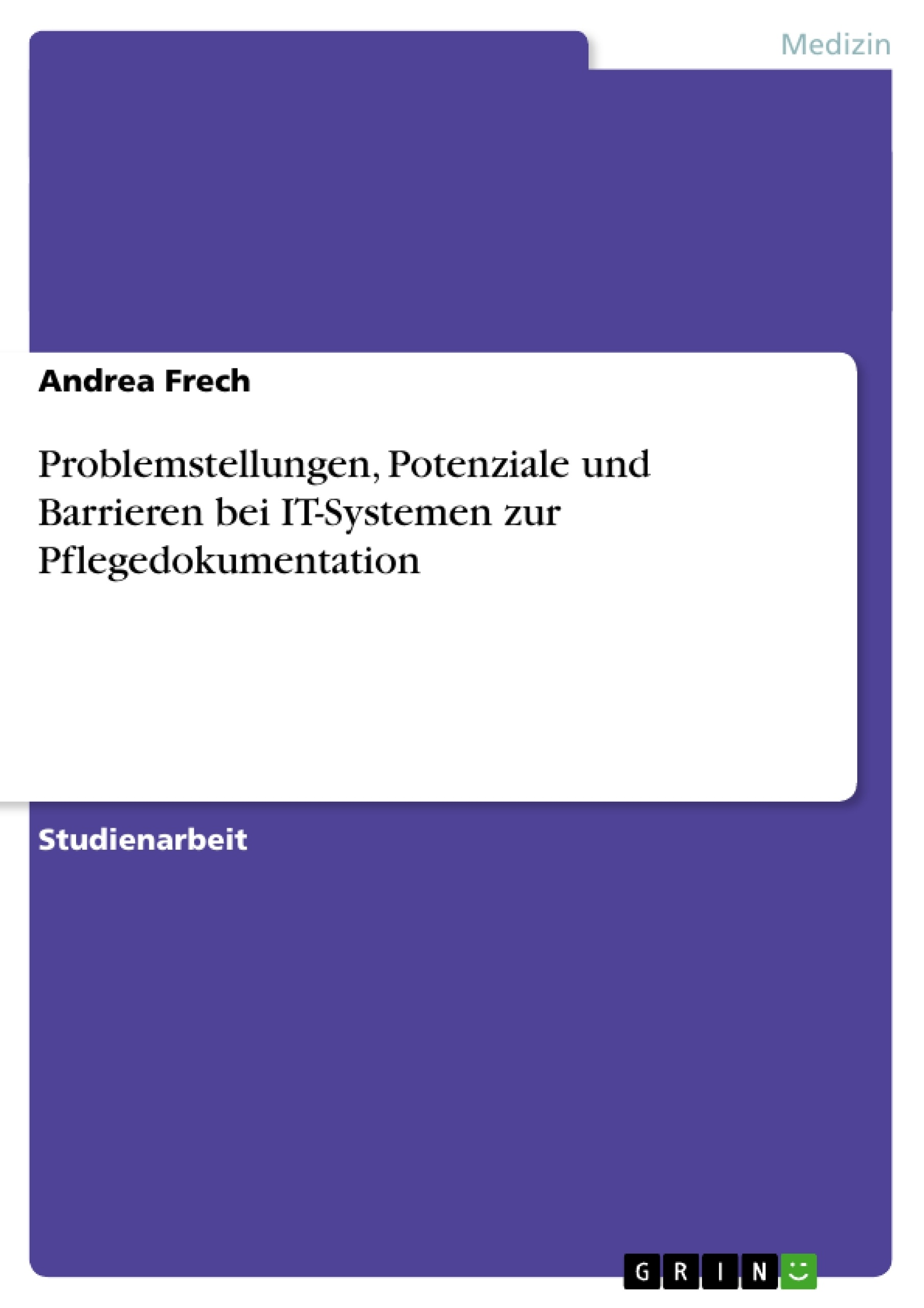Titel: Problemstellungen, Potenziale und Barrieren bei IT-Systemen zur Pflegedokumentation