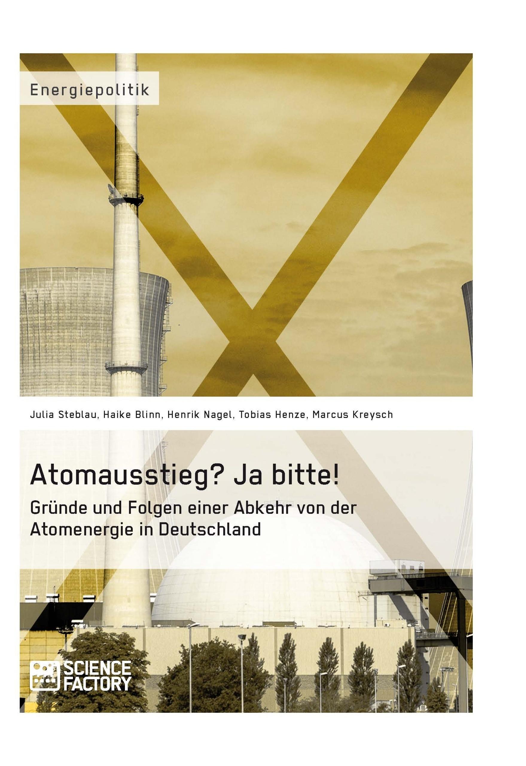 Titel: Atomausstieg? Ja bitte! Gründe und Folgen einer Abkehr von der Atomenergie in Deutschland