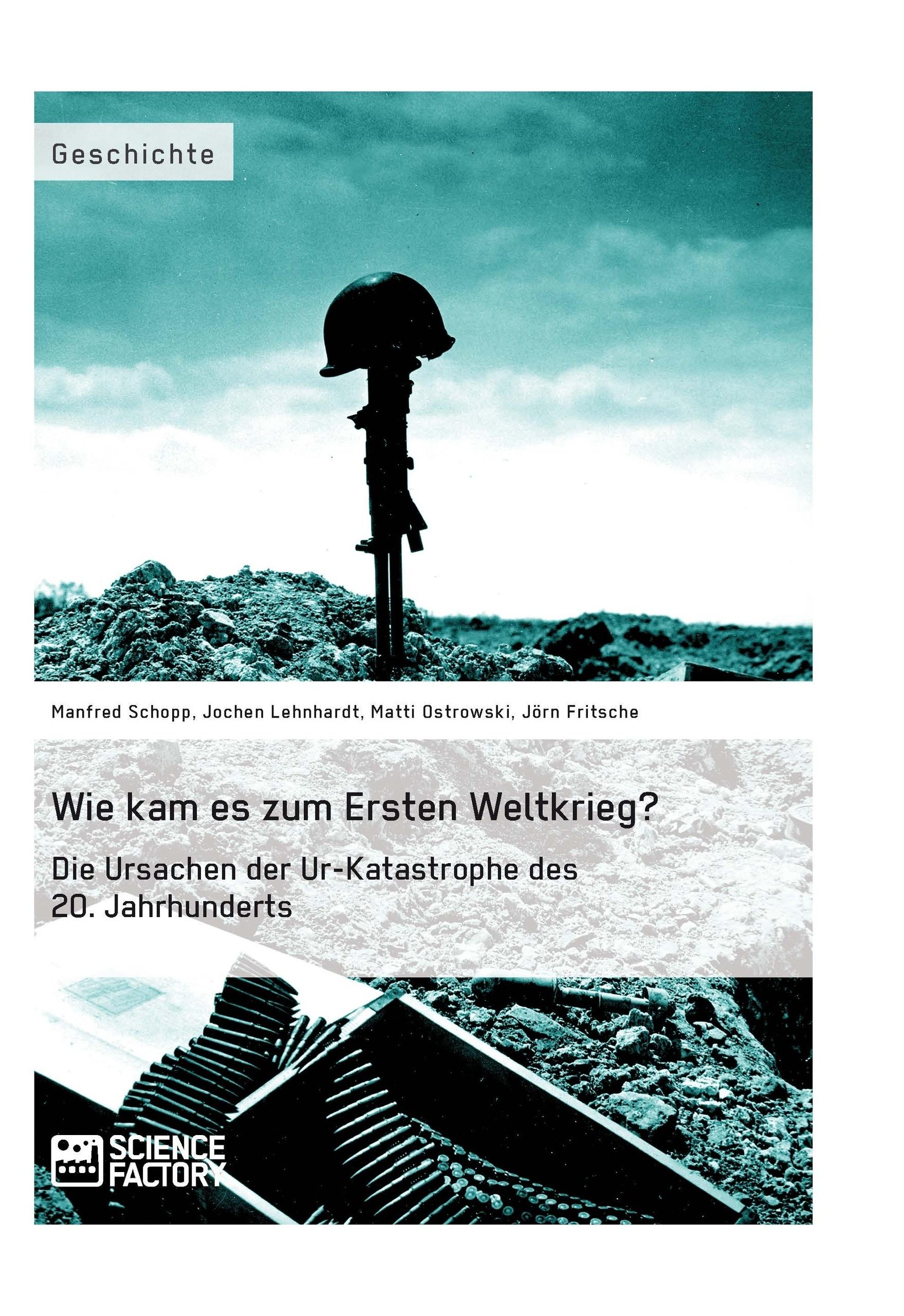 Titel: Wie kam es zum Ersten Weltkrieg? Die Ursachen der Ur-Katastrophe des 20. Jahrhunderts