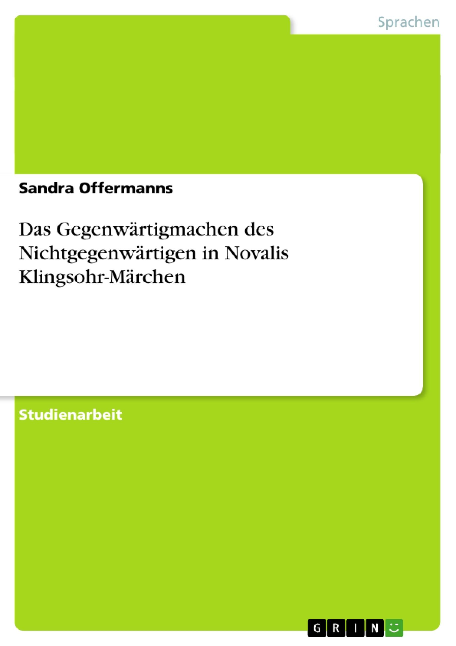 Titel: Das Gegenwärtigmachen des Nichtgegenwärtigen in Novalis Klingsohr-Märchen