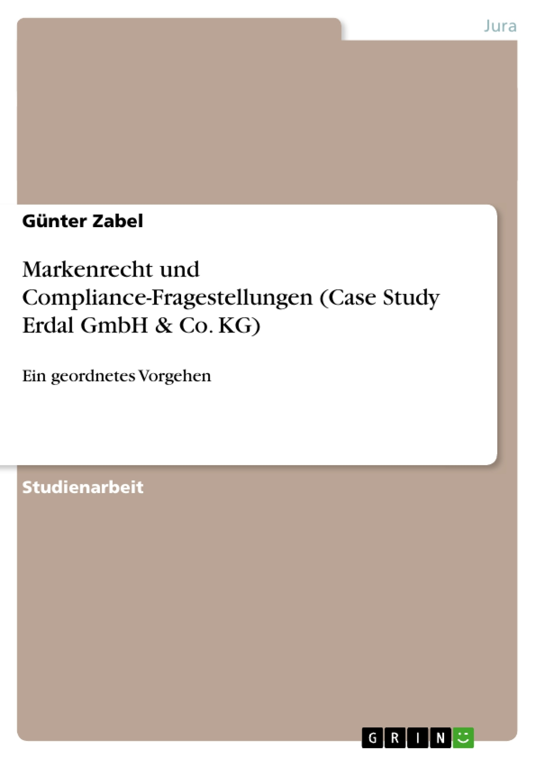 Titel: Markenrecht und Compliance-Fragestellungen (Case Study Erdal GmbH & Co. KG)