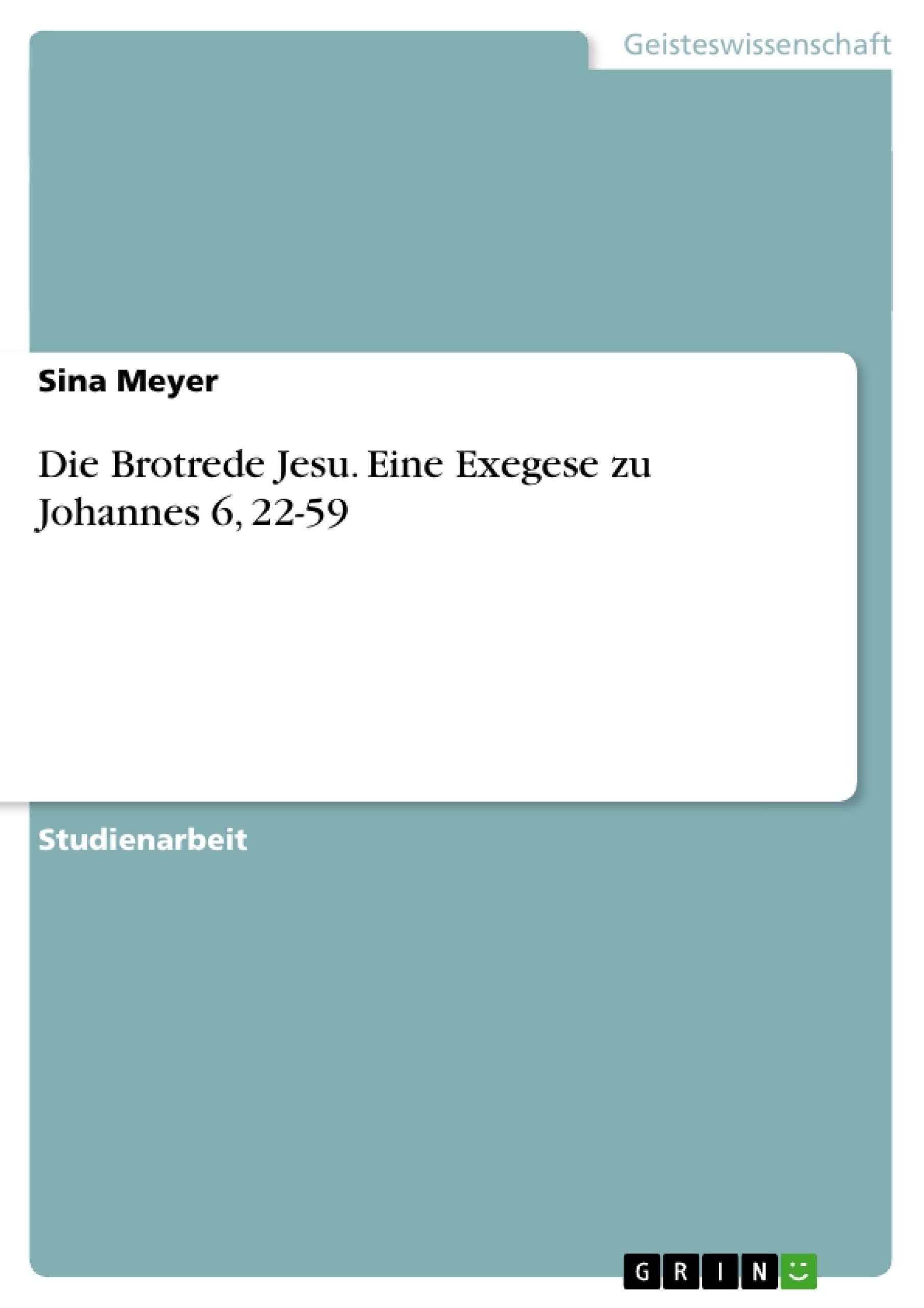 Titel: Die Brotrede Jesu. Eine Exegese zu Johannes 6, 22-59