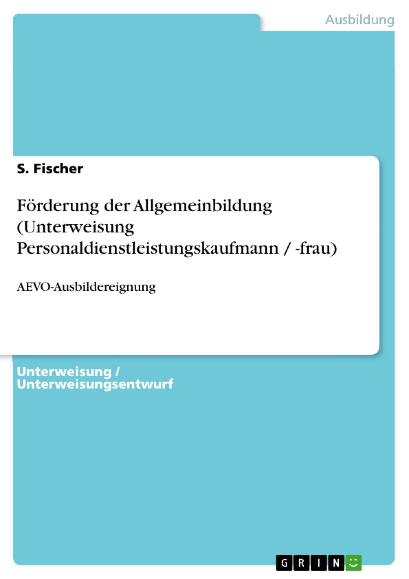 Titel: Förderung der Allgemeinbildung (Unterweisung Personaldienstleistungskaufmann / -frau)