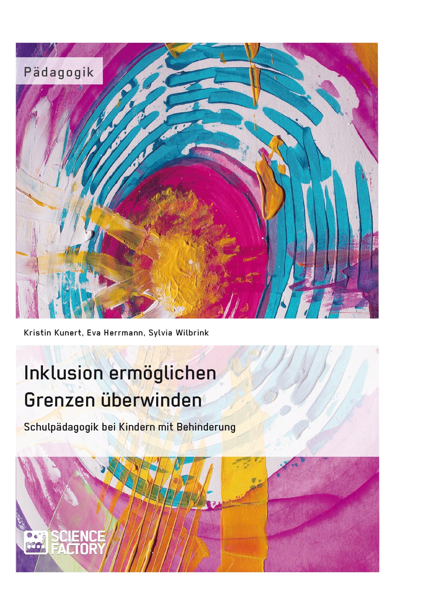 Titel: Inklusion ermöglichen – Grenzen überwinden. Schulpädagogik bei Kindern mit Behinderung
