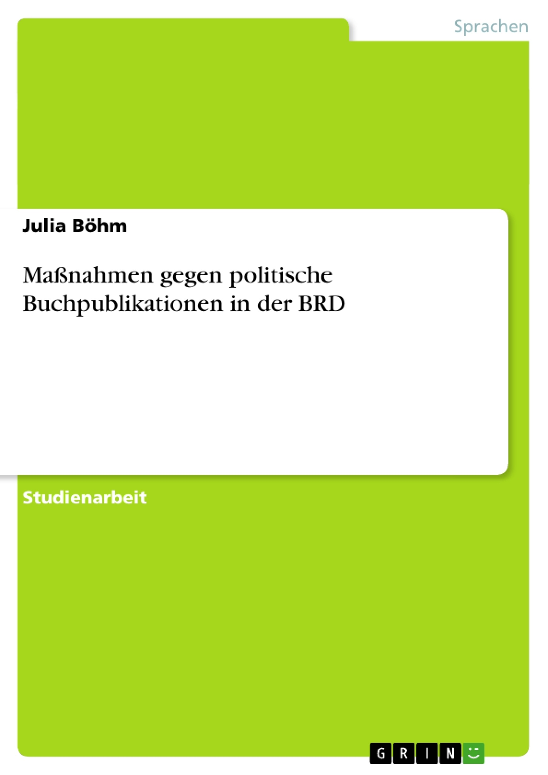 Titel: Maßnahmen gegen politische Buchpublikationen in der BRD