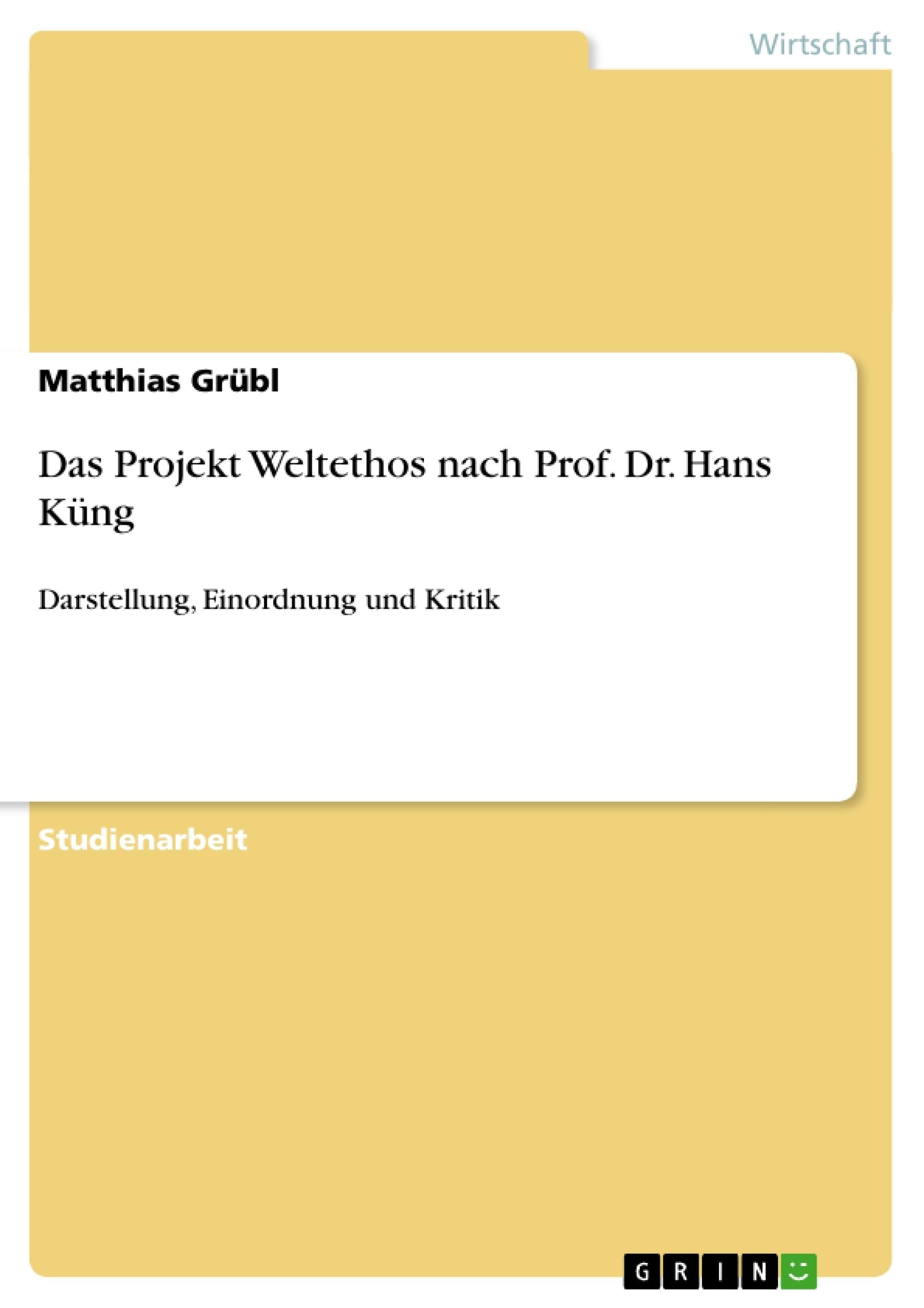 Titel: Das Projekt Weltethos nach Prof. Dr. Hans Küng