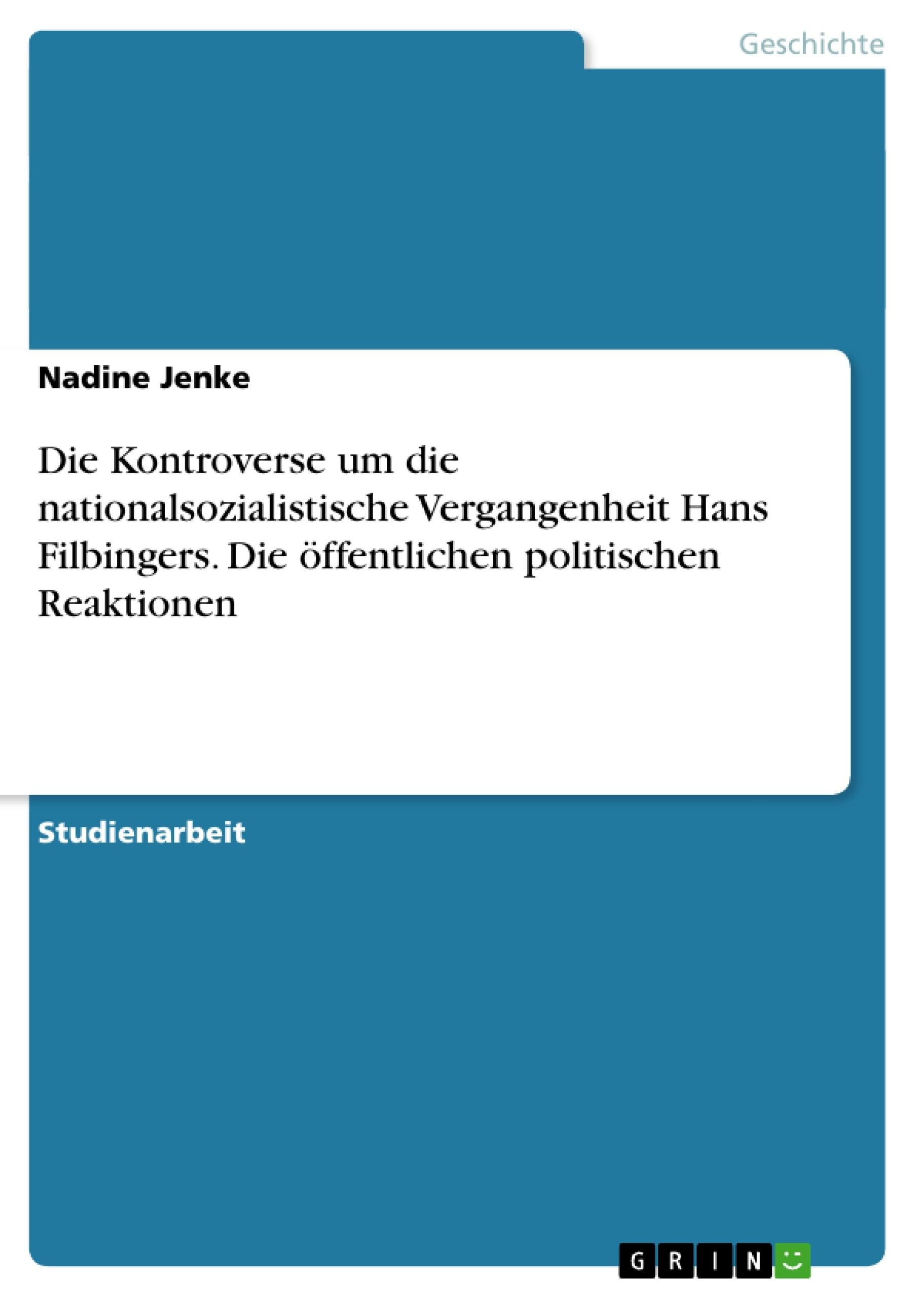 Titel: Die Kontroverse um die nationalsozialistische Vergangenheit Hans Filbingers. Die öffentlichen politischen Reaktionen