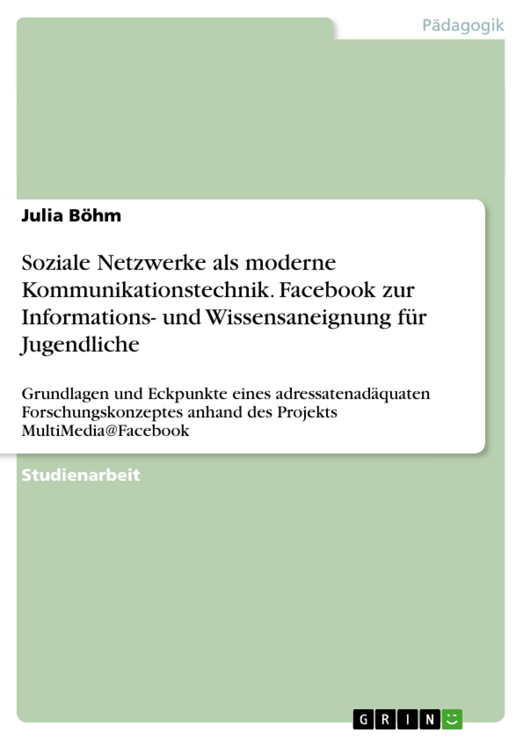 Titel: Soziale Netzwerke als moderne Kommunikationstechnik. Facebook zur Informations- und Wissensaneignung für Jugendliche
