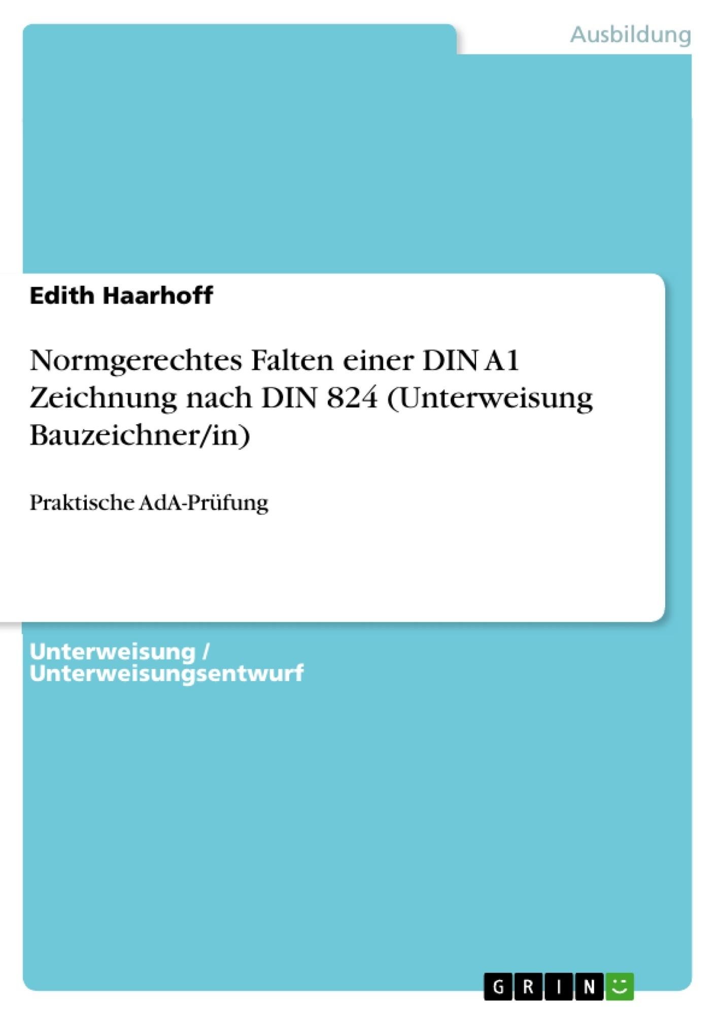 Titel: Normgerechtes Falten einer DIN A1 Zeichnung nach DIN 824 (Unterweisung Bauzeichner/in)