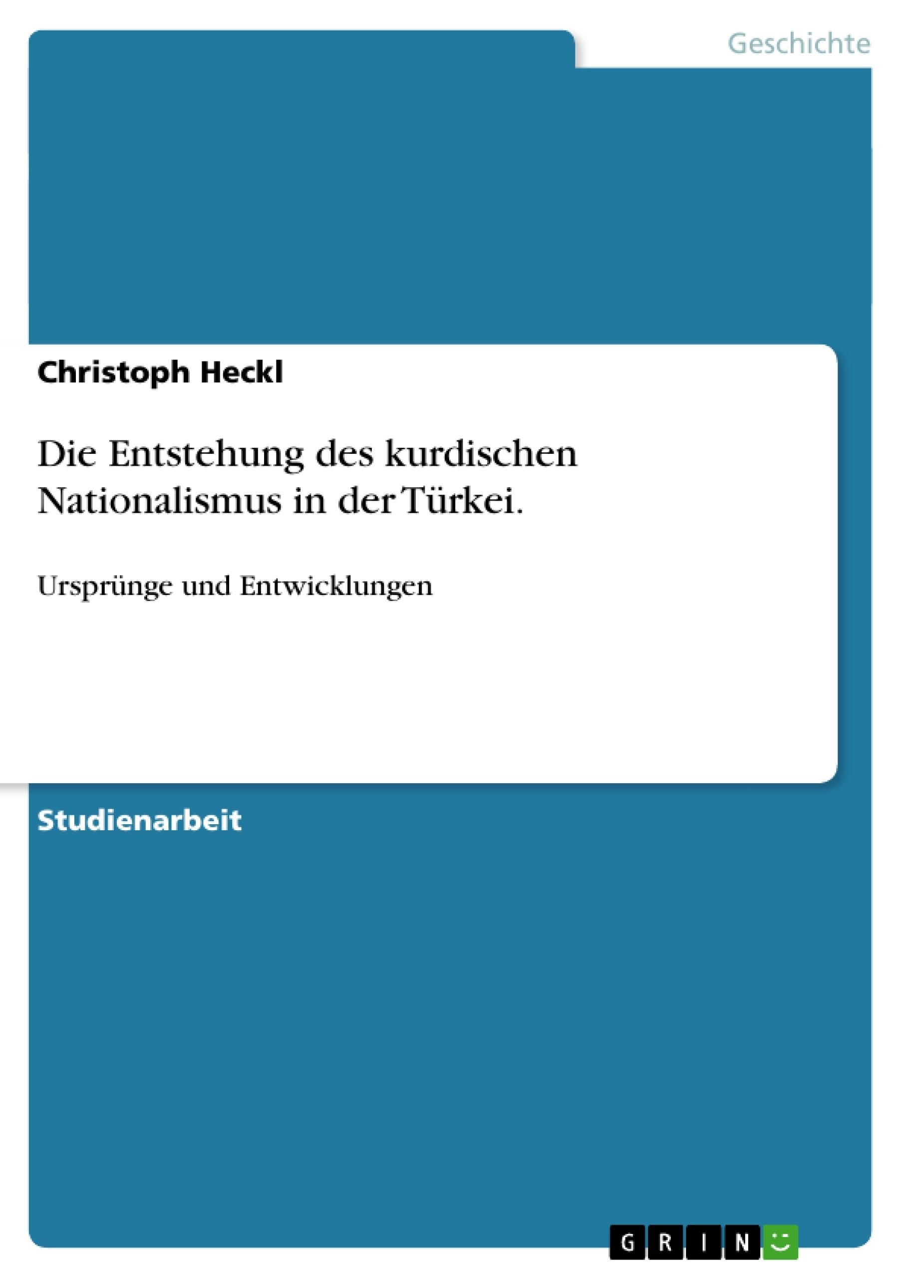 Titel: Die Entstehung des kurdischen Nationalismus in der Türkei.