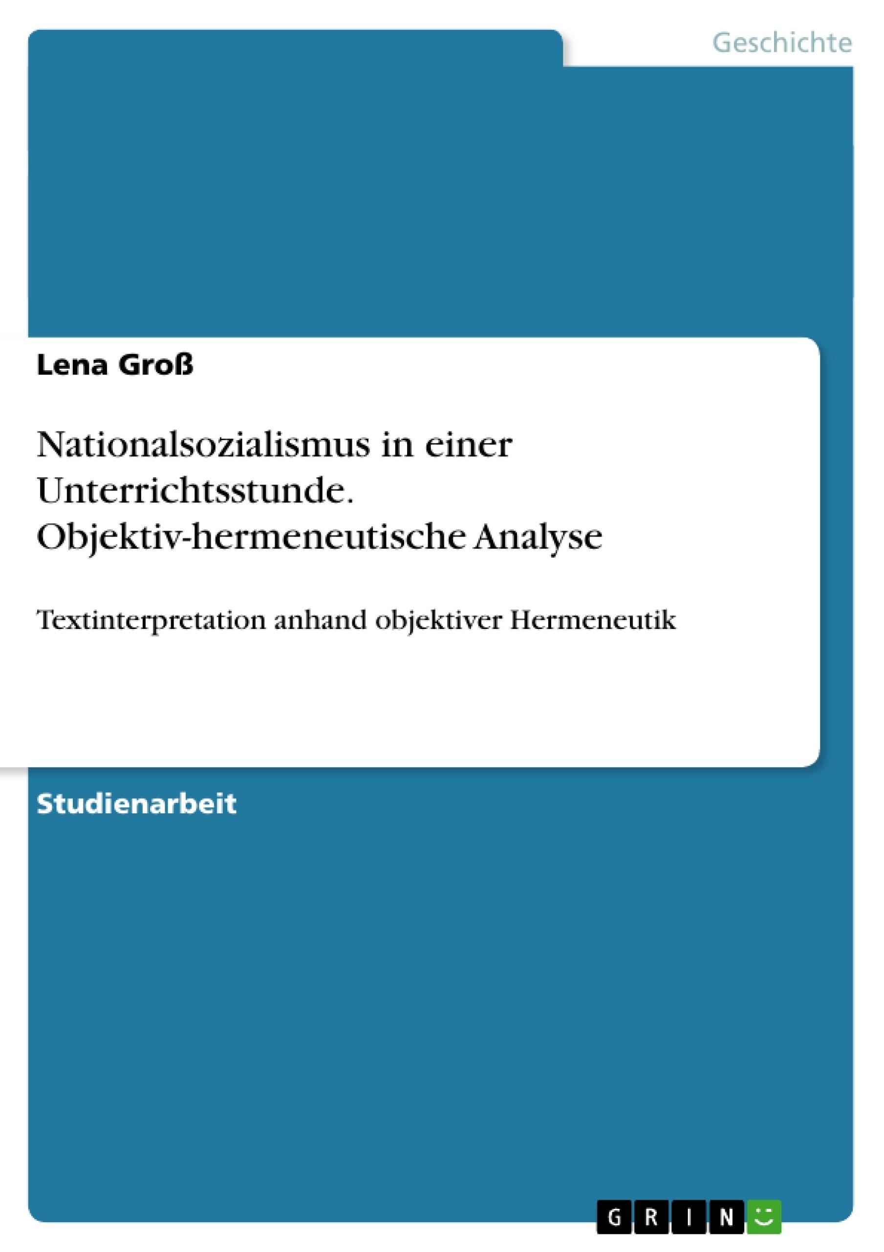 Titel: Nationalsozialismus in einer Unterrichtsstunde. Objektiv-hermeneutische Analyse